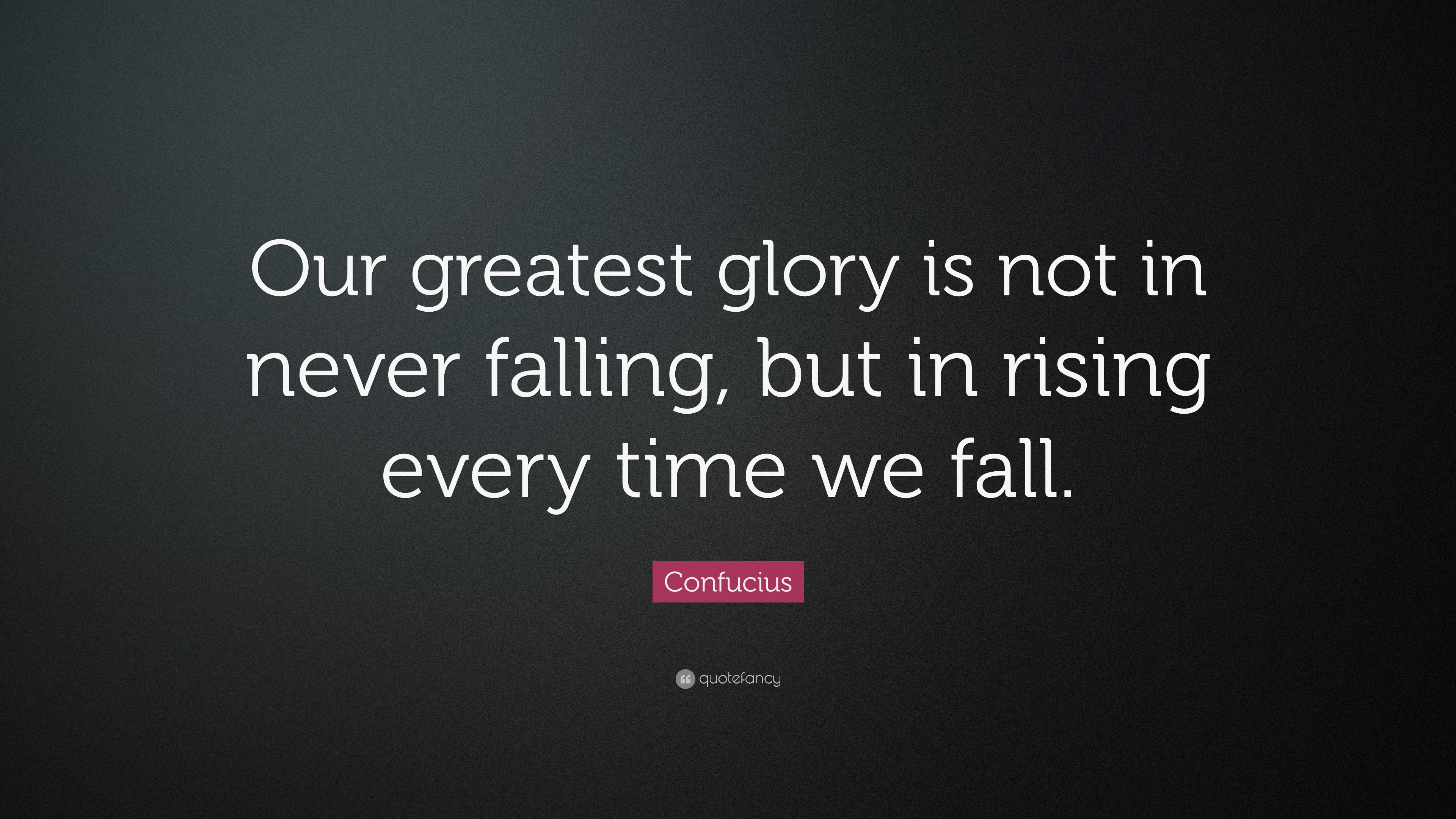 Hello Fall Wallpaper Confucius Quote Our Greatest Glory Is Not In Never