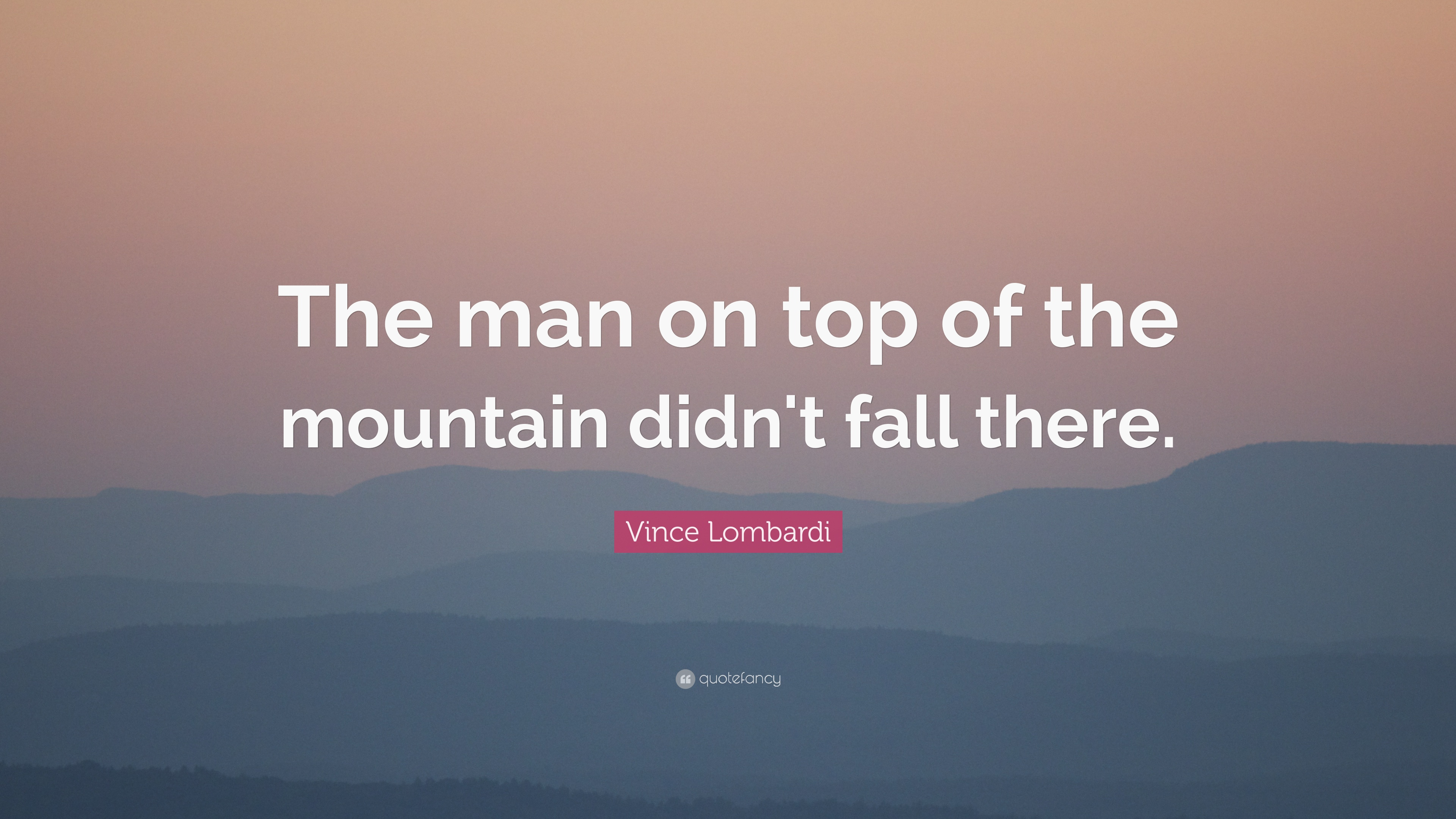 Fall Photo Wallpaper Vince Lombardi Quote The Man On Top Of The Mountain Didn