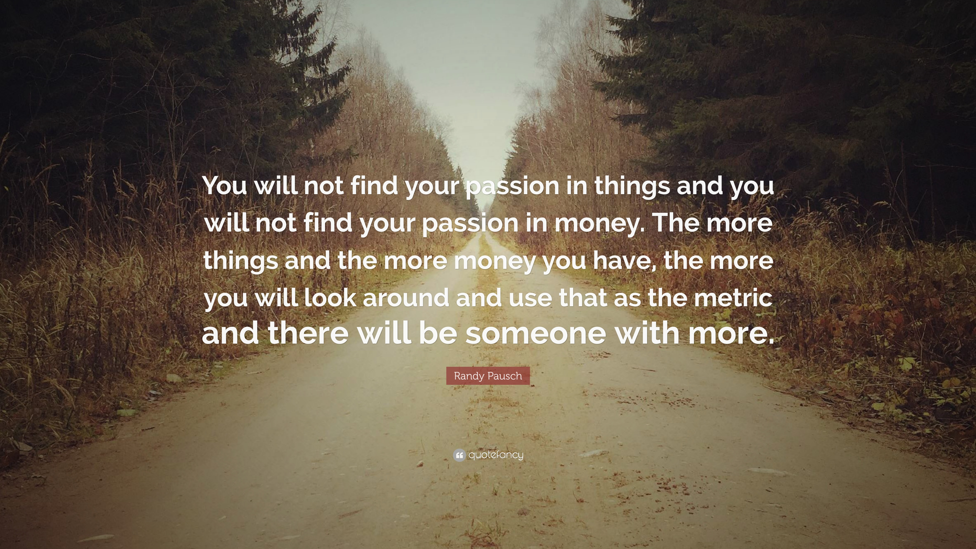 Randy Pausch Quote You Will Not Find Your Passion In