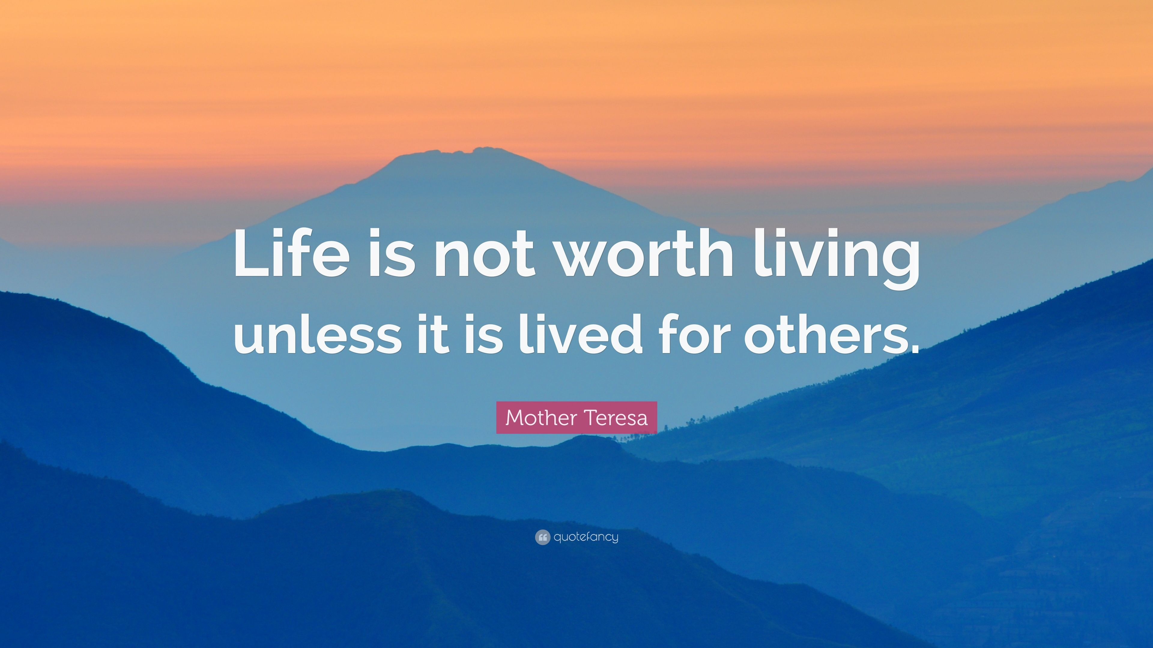 Mother Teresa Quote Life Is Not Worth Living Unless It