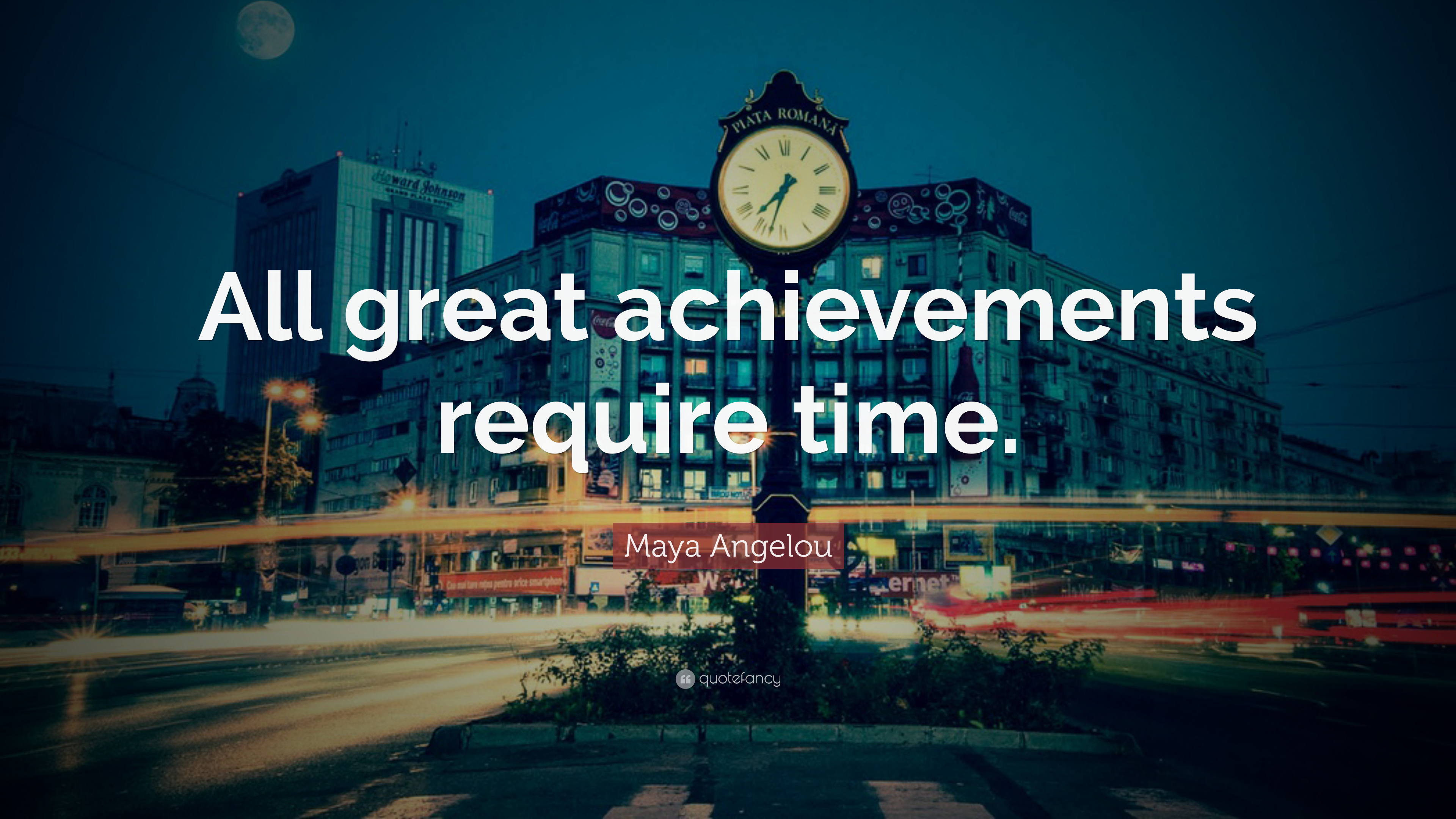 Success Quotes Desktop Wallpaper Maya Angelou Quote All Great Achievements Require Time