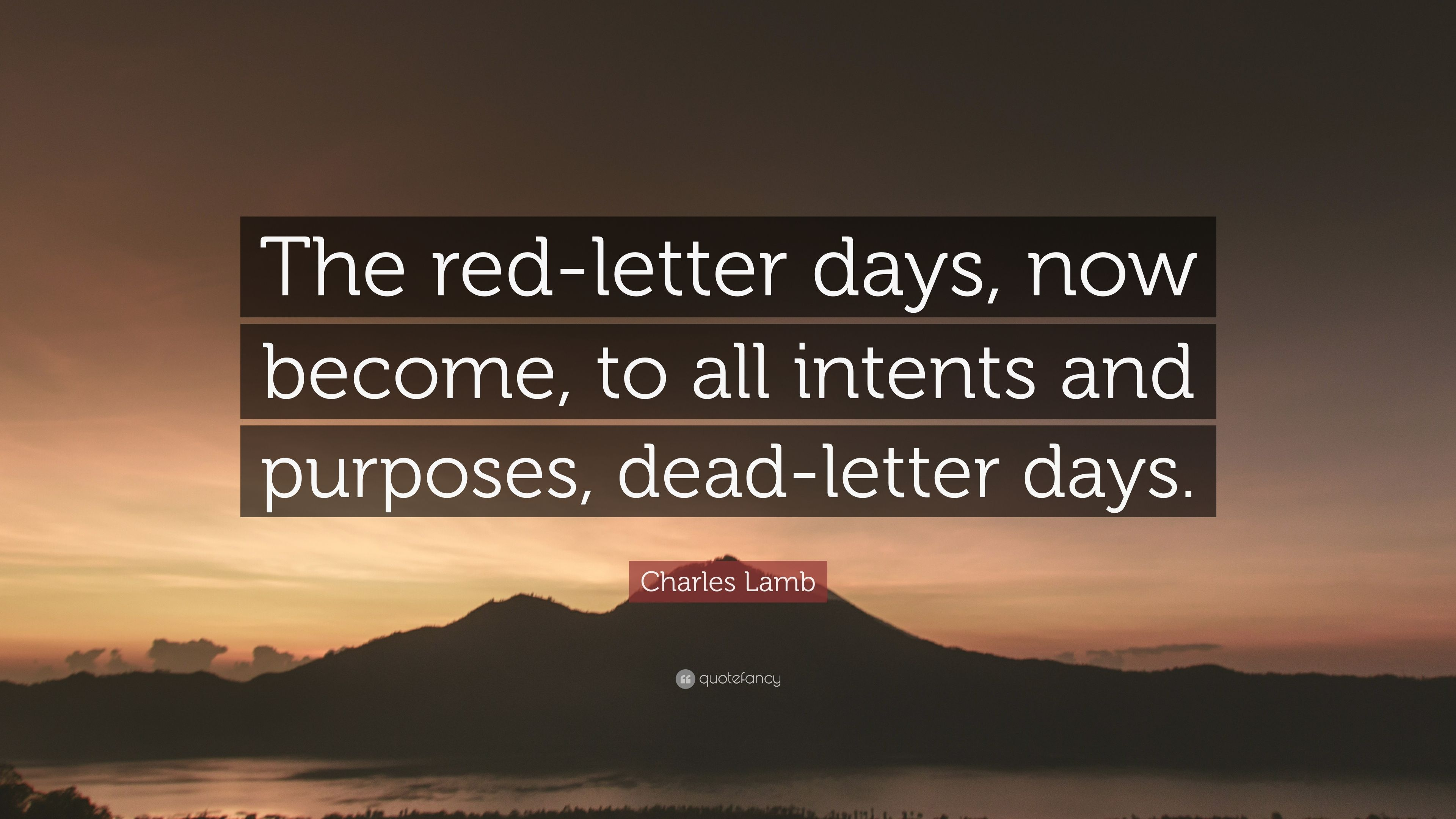 """Charles Lamb Quote: """"The red-letter days, now become, to all intents ..."""