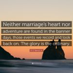 R C Sproul Jr Quote Neither Marriage S Heart Nor Adventure Are Found In The Banner Days Those Events We Record And Look Back On The Glory 7 Wallpapers Quotefancy