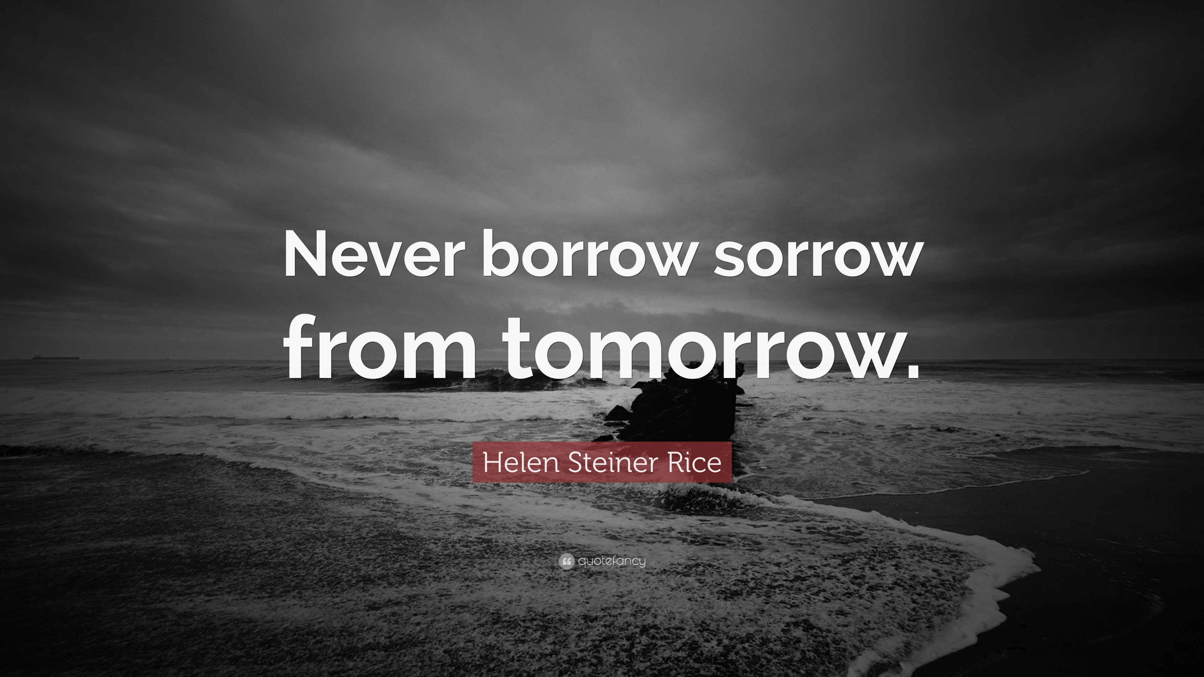 Sorrow Wallpapers With Quotes Helen Steiner Rice Quote Never Borrow Sorrow From