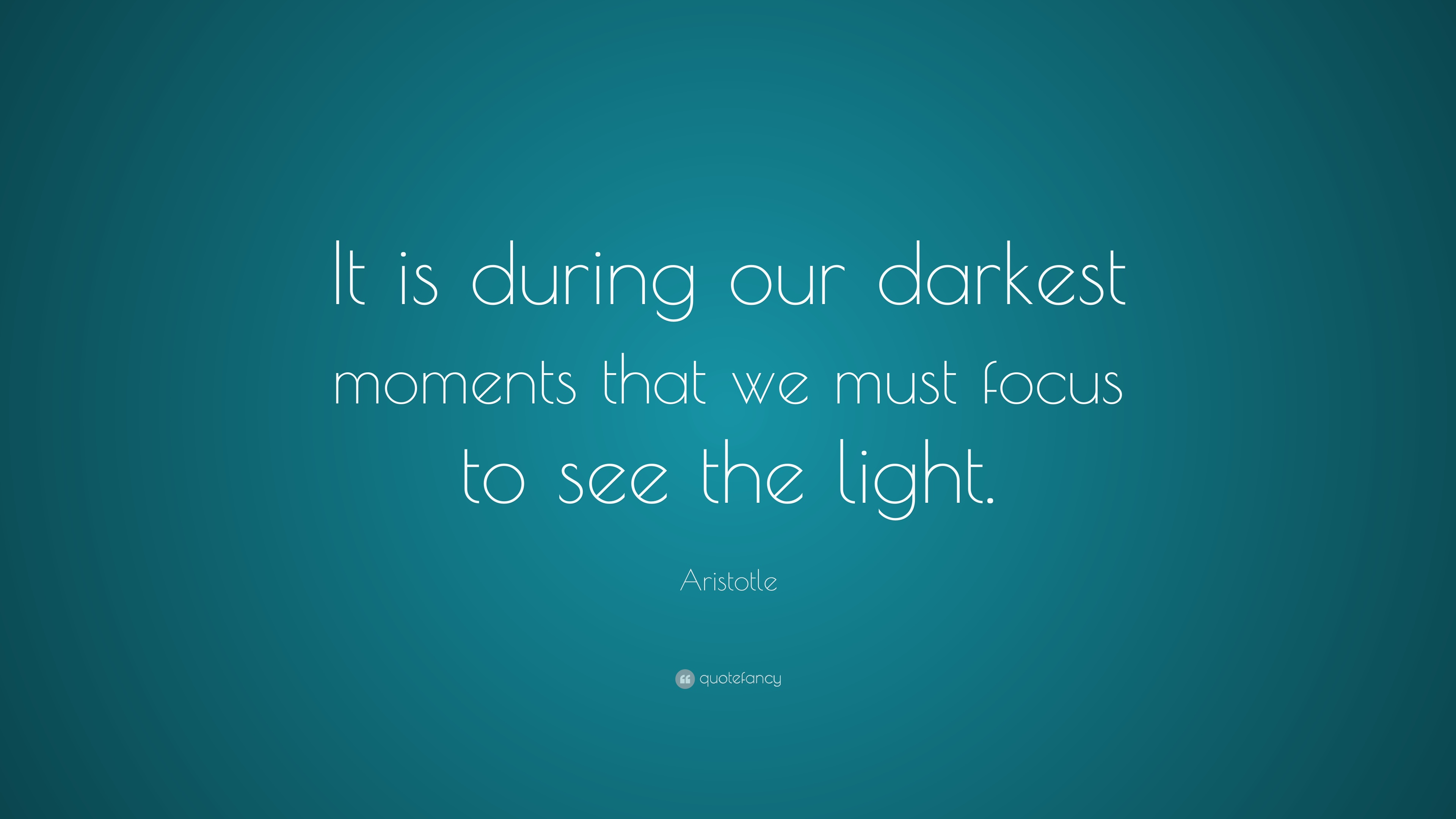 Aristotle Quotes Wallpaper Aristotle Quote It Is During Our Darkest Moments That We
