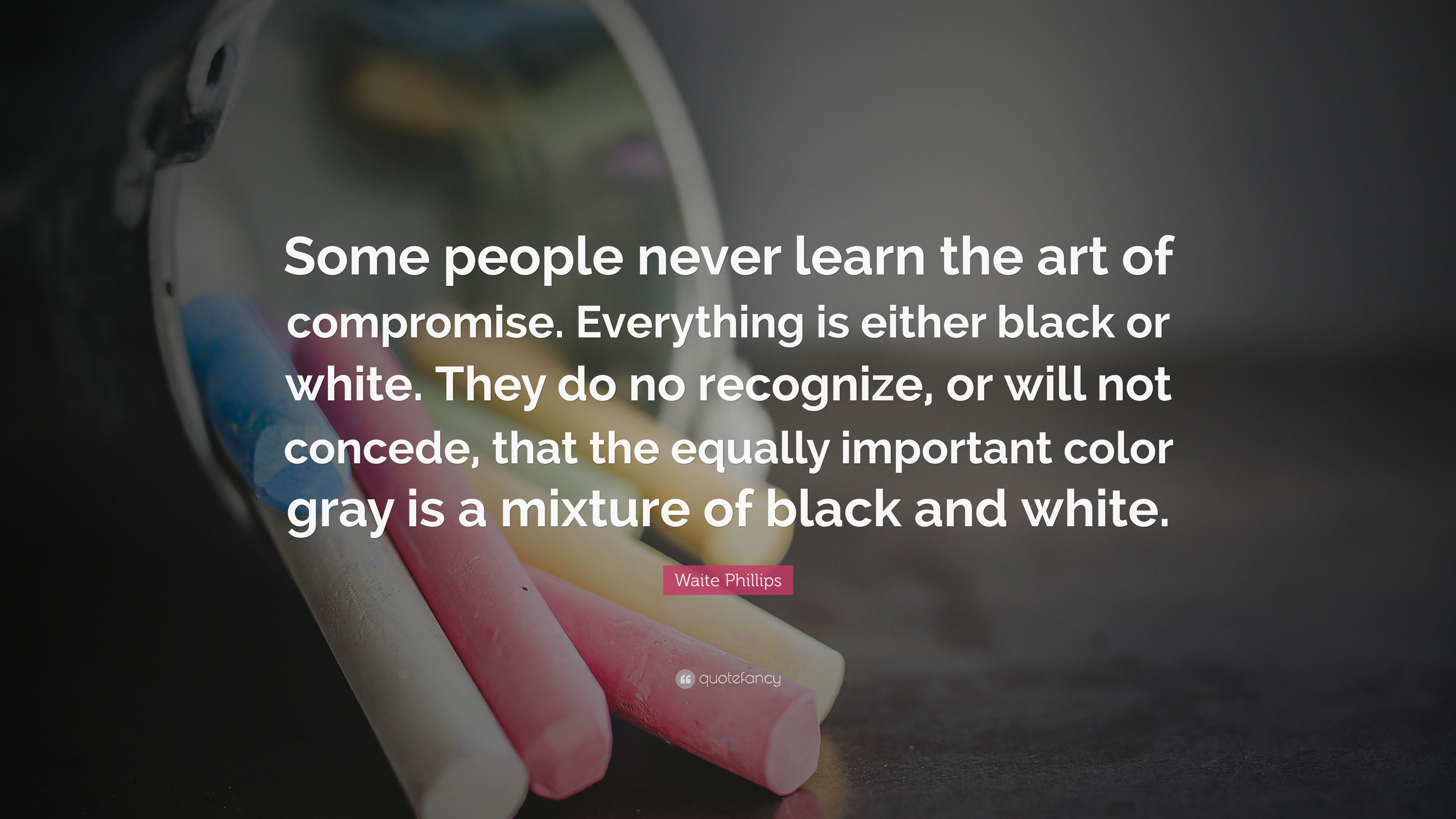 Black And White Motivational Quotes Wallpaper Waite Phillips Quote Some People Never Learn The Art Of