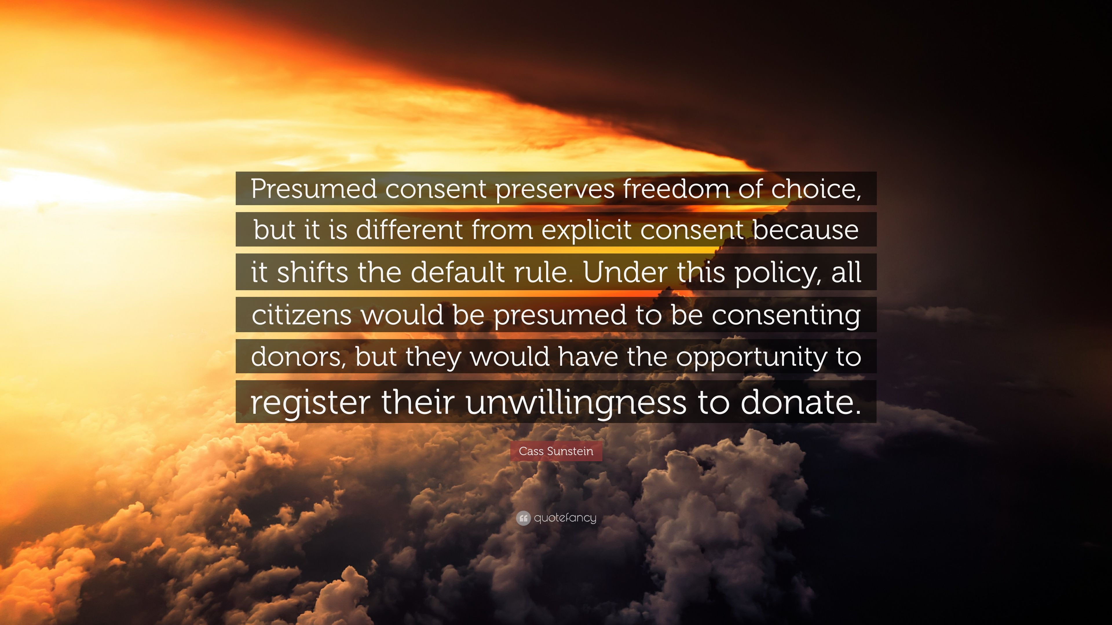 "Cass Sunstein Quote: ""Presumed consent preserves freedom of choice ..."