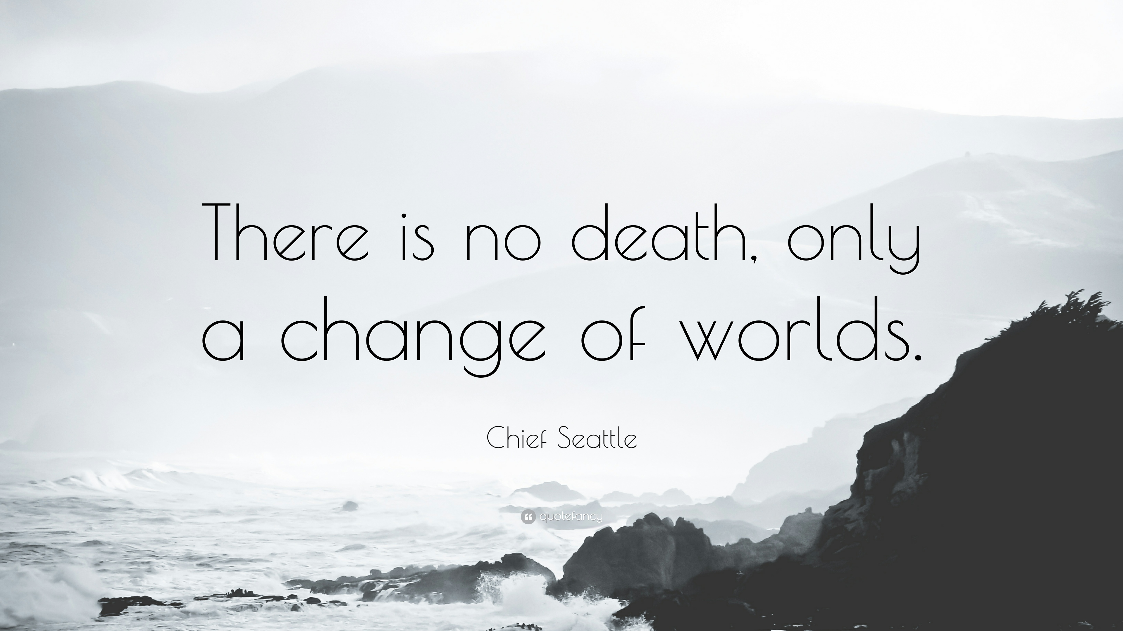 Chief Seattle Quote There is no death only a change of