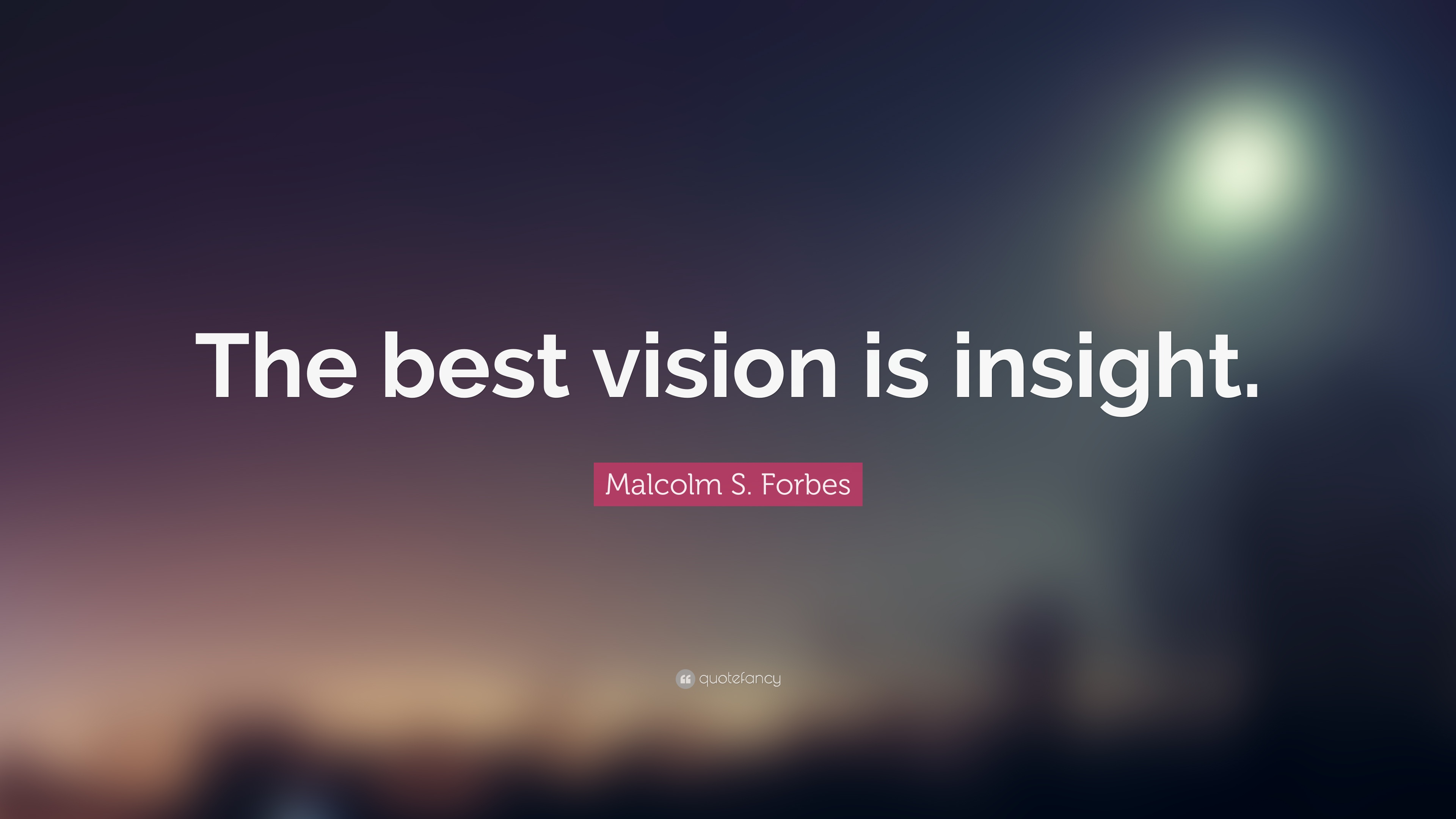 Malcolm X Wallpaper Quotes Malcolm S Forbes Quote The Best Vision Is Insight 24
