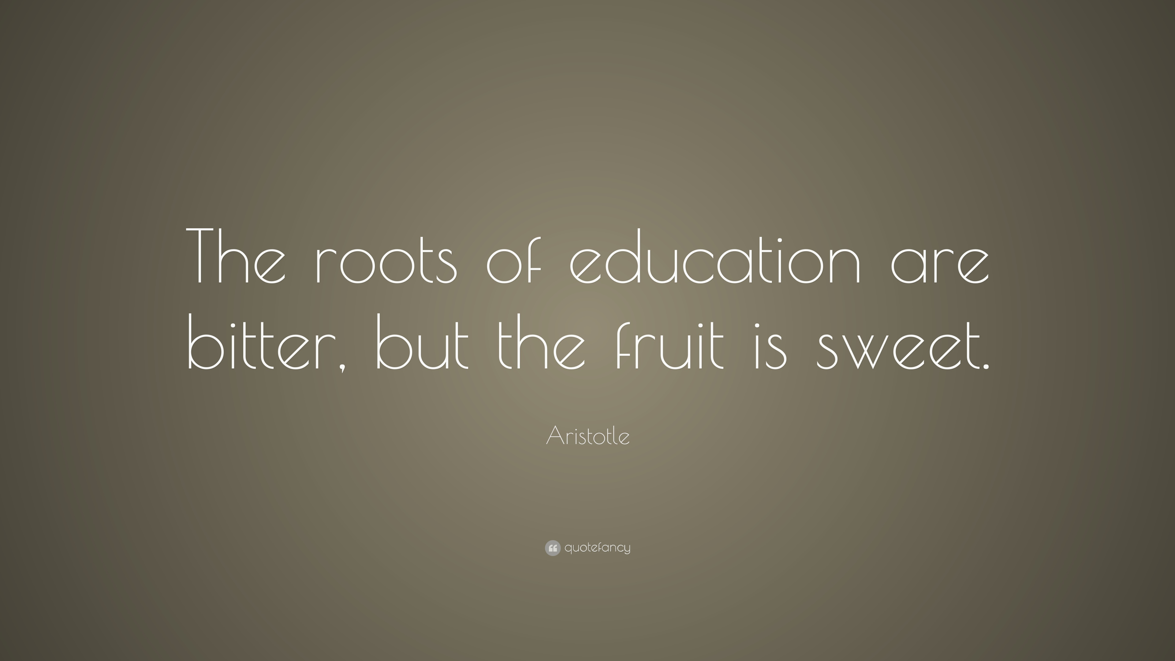 Fruit Quotes Wallpaper Aristotle Quote The Roots Of Education Are Bitter But