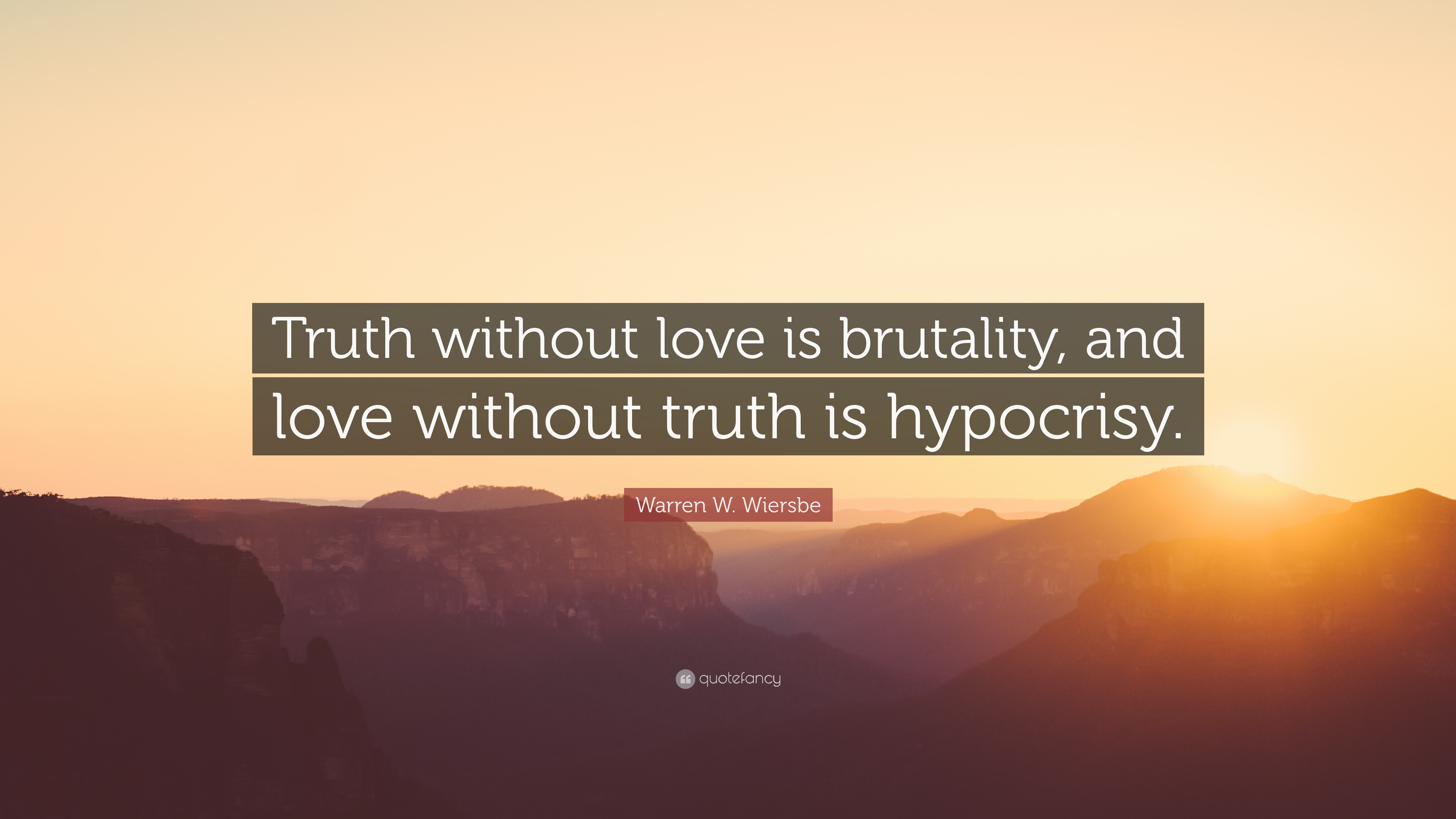 Motivational Wallpapers Without Quotes Warren W Wiersbe Quote Truth Without Love Is Brutality