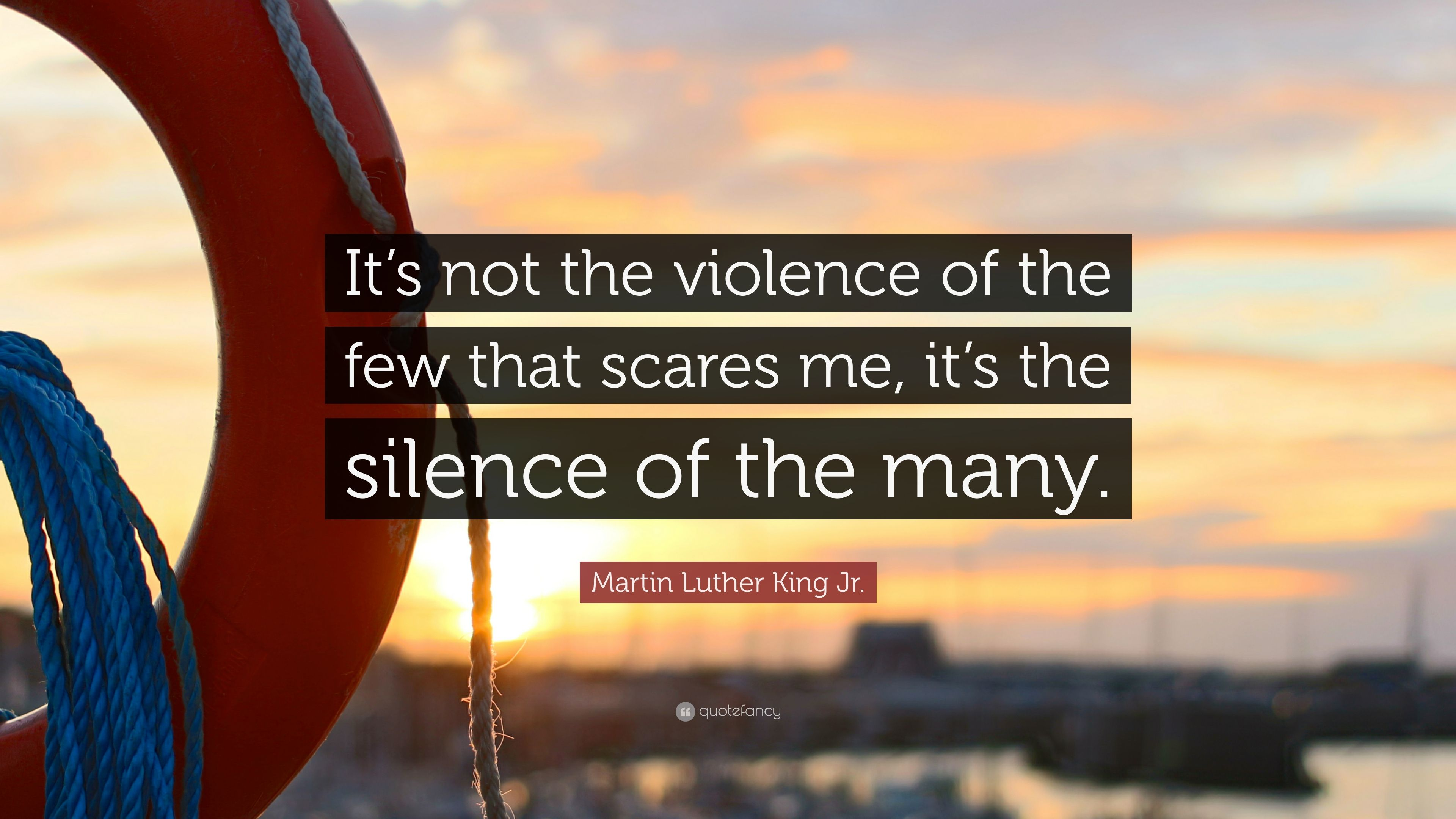 """Martin Luther King Jr. Quote: """"It's not the violence of the few that scares me. it's the silence of the many."""" (7 wallpapers) - Quotefancy"""