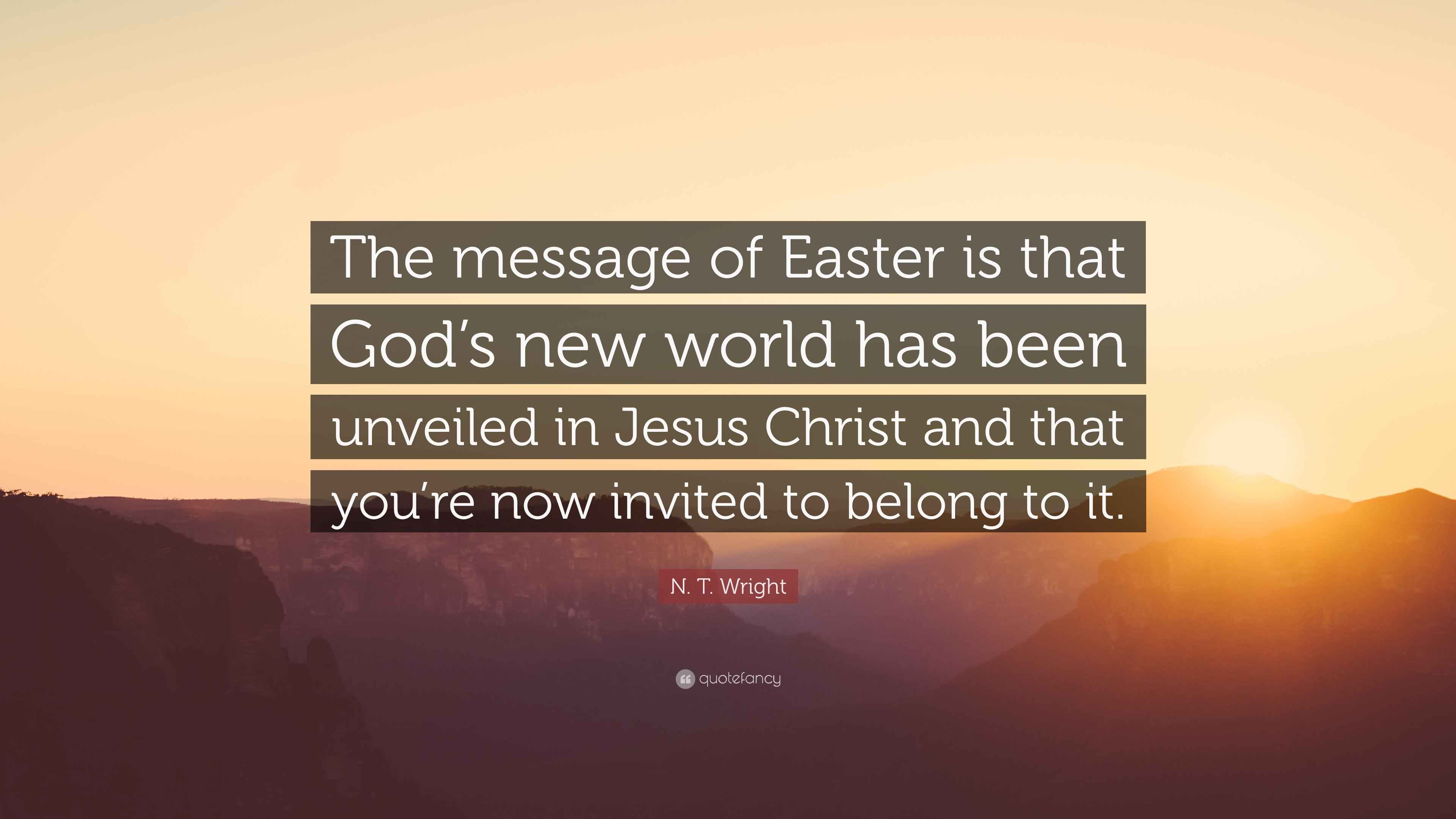 Wallpapers Of Jesus Christ With Quotes N T Wright Quote The Message Of Easter Is That God S