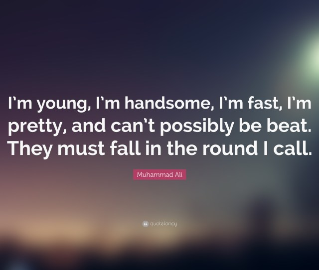 Muhammad Ali Quote Im Young Im Handsome I