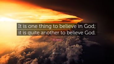 "R.C. Sproul Quote: ""It is one thing to believe in God; it is quite ..."