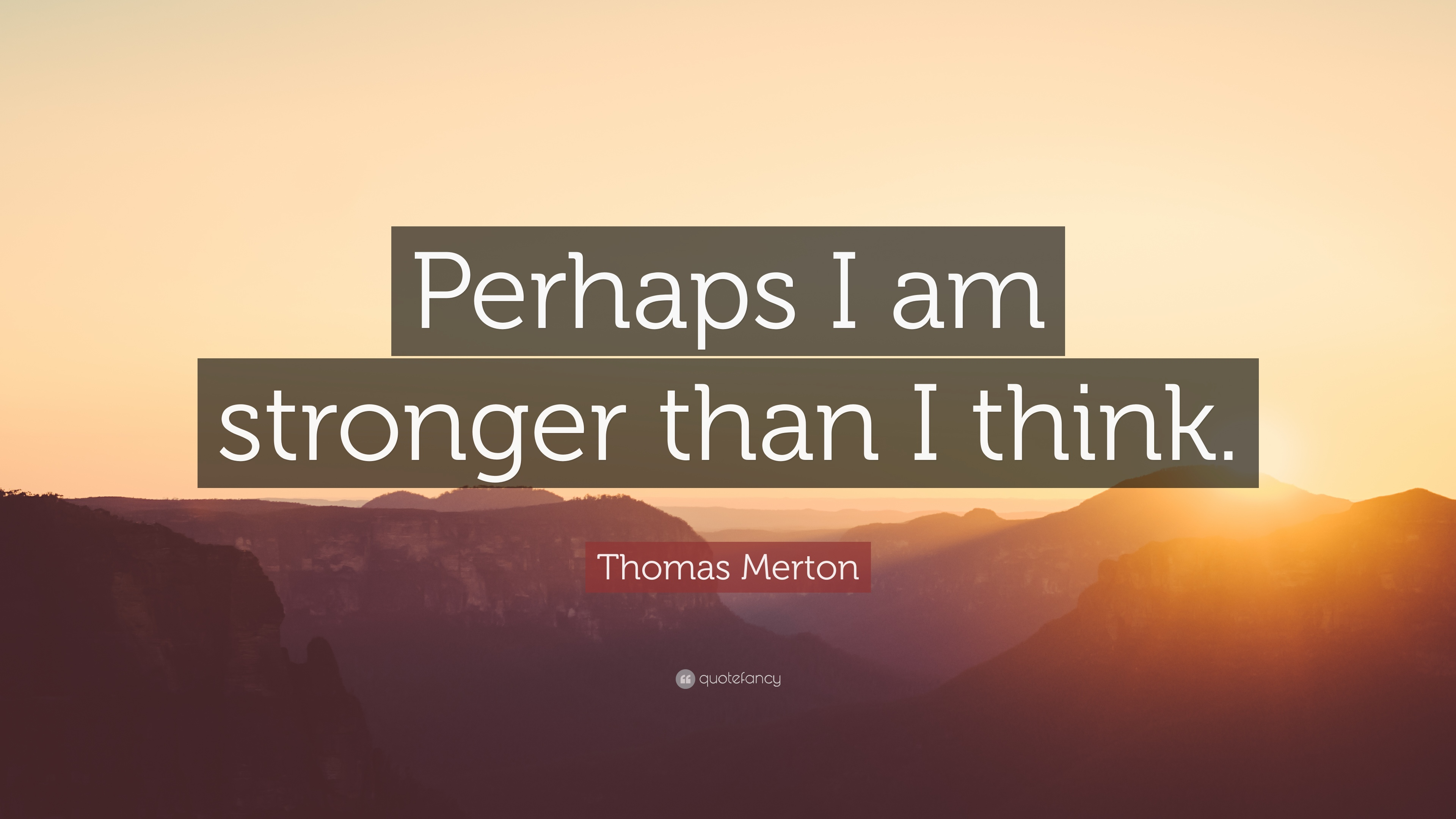 Mother Love Wallpapers With Quotes Thomas Merton Quote Perhaps I Am Stronger Than I Think