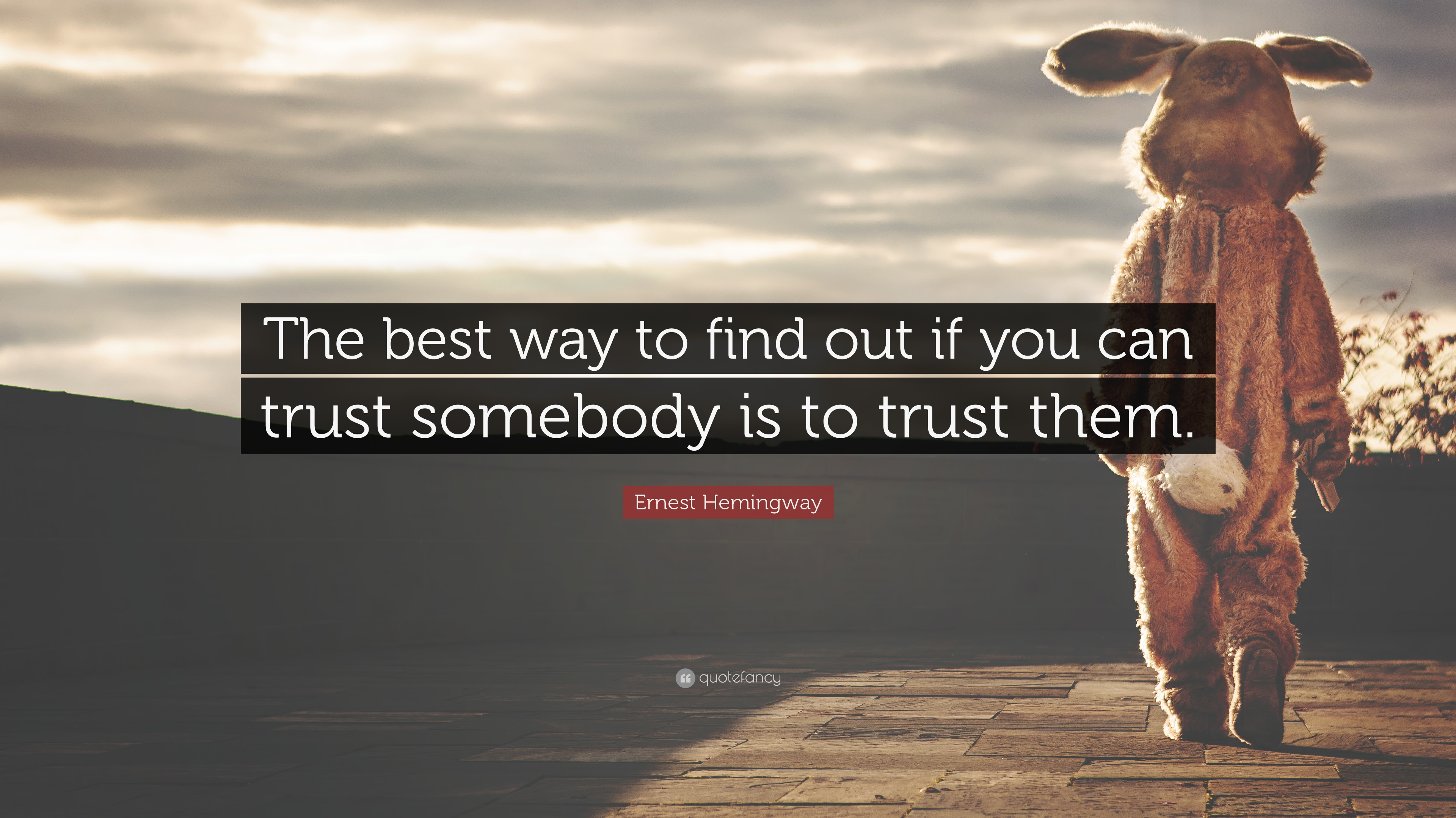 Ernest Hemingway Quote The best way to find out if you can trust somebody is to trust them