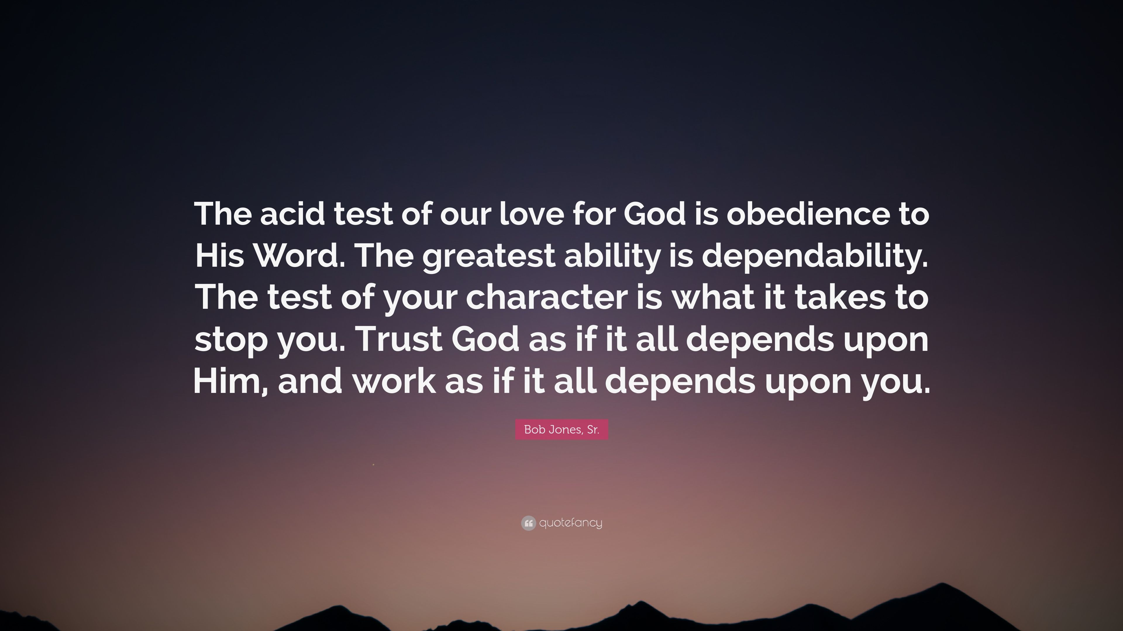Word Of God Quotes Wallpaper Bob Jones Sr Quote The Acid Test Of Our Love For God