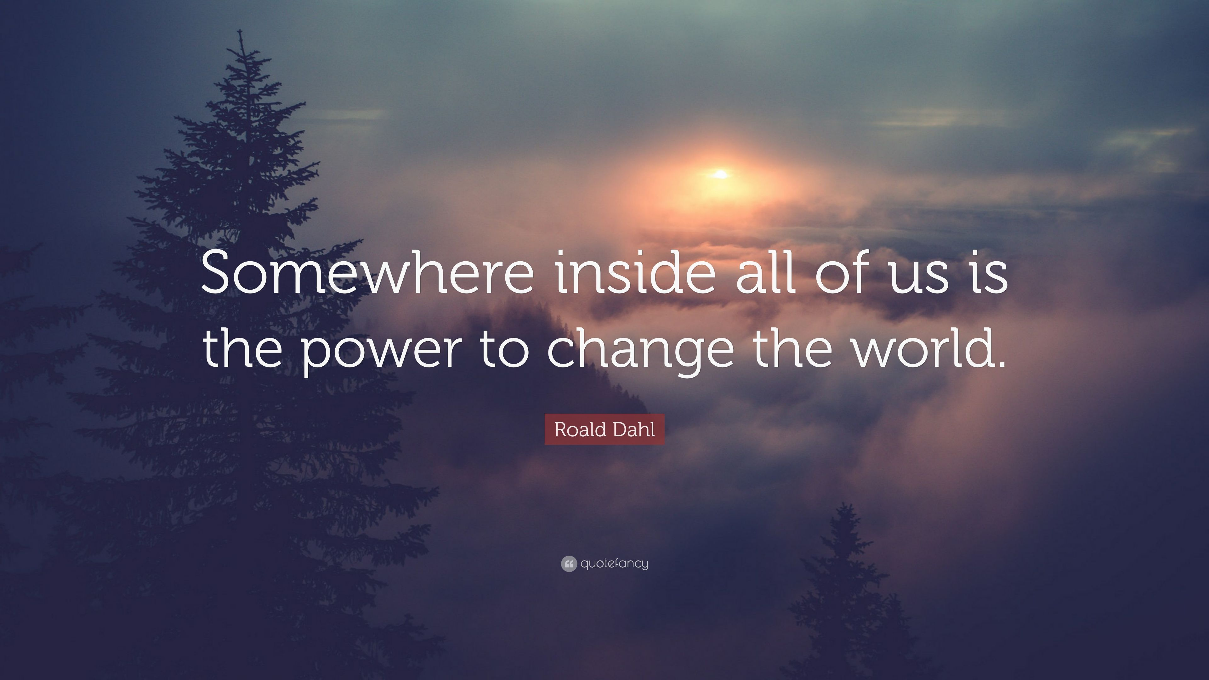 Dalai Lama Wallpaper Quotes Roald Dahl Quote Somewhere Inside All Of Us Is The Power