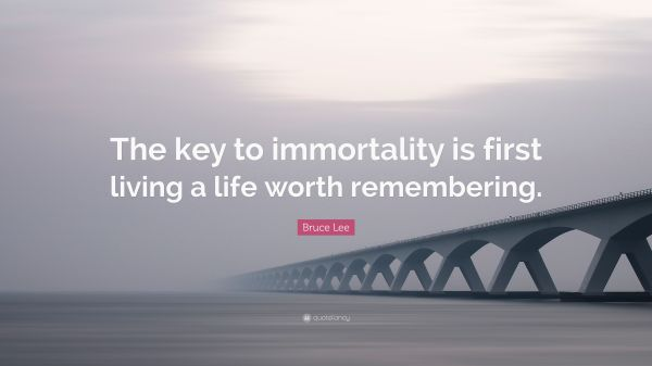 The Key to Immortality Is a Life Worth Living Remembering First