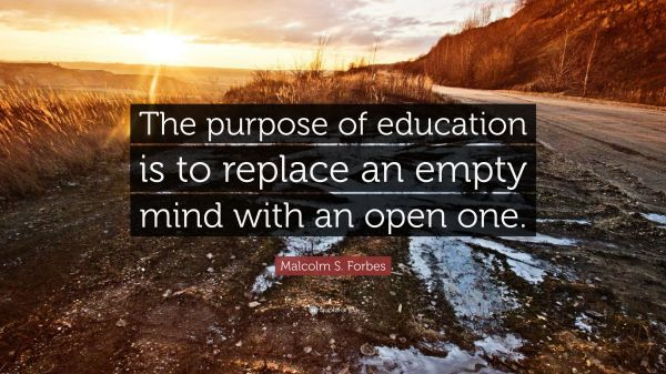Malcolm . Forbes Quote Purpose Of Education