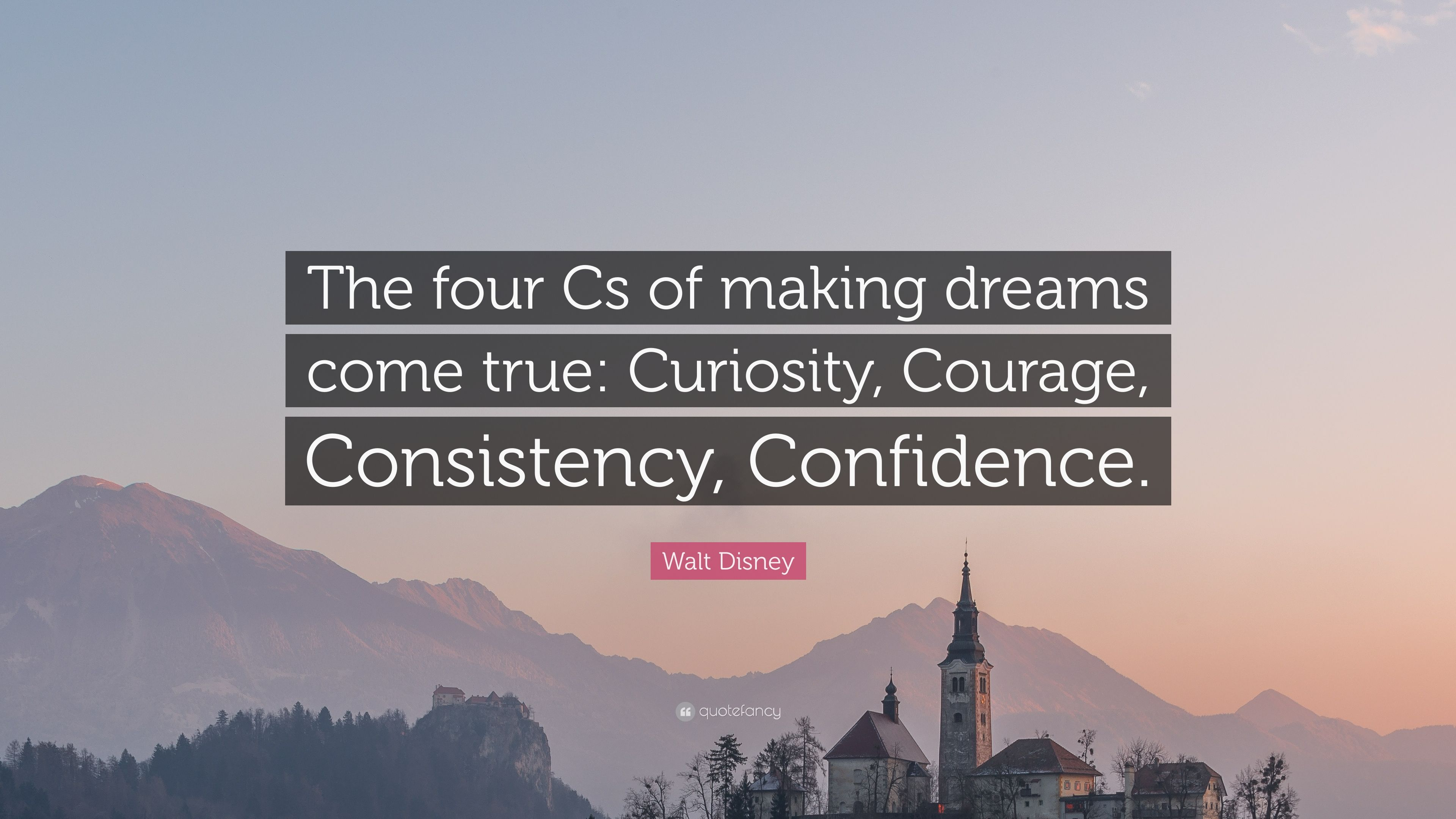Consistency Quotes Wallpaper Walt Disney Quote The Four Cs Of Making Dreams Come True