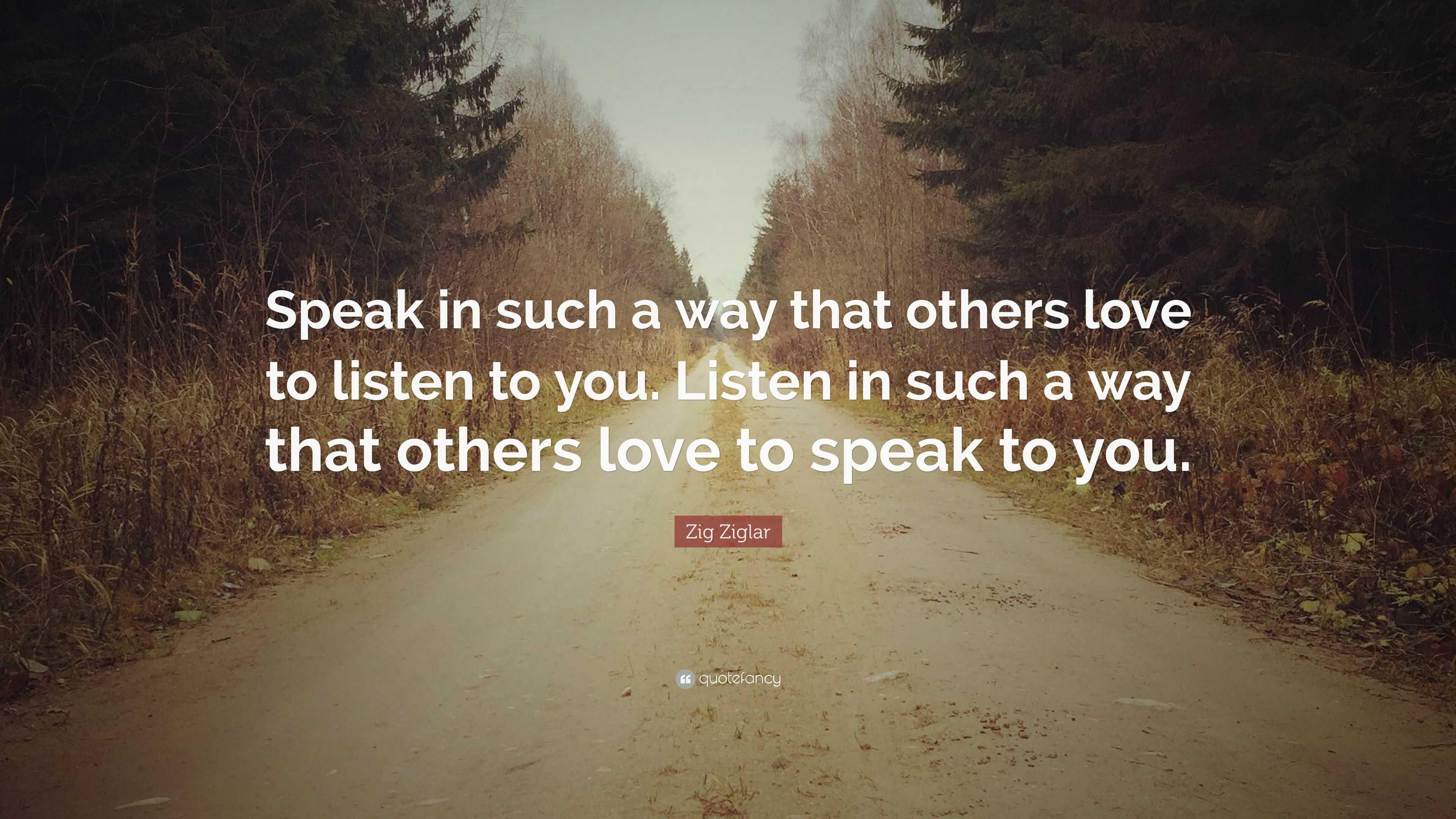 Zig Ziglar Quote Speak In Such A Way That Others Love To