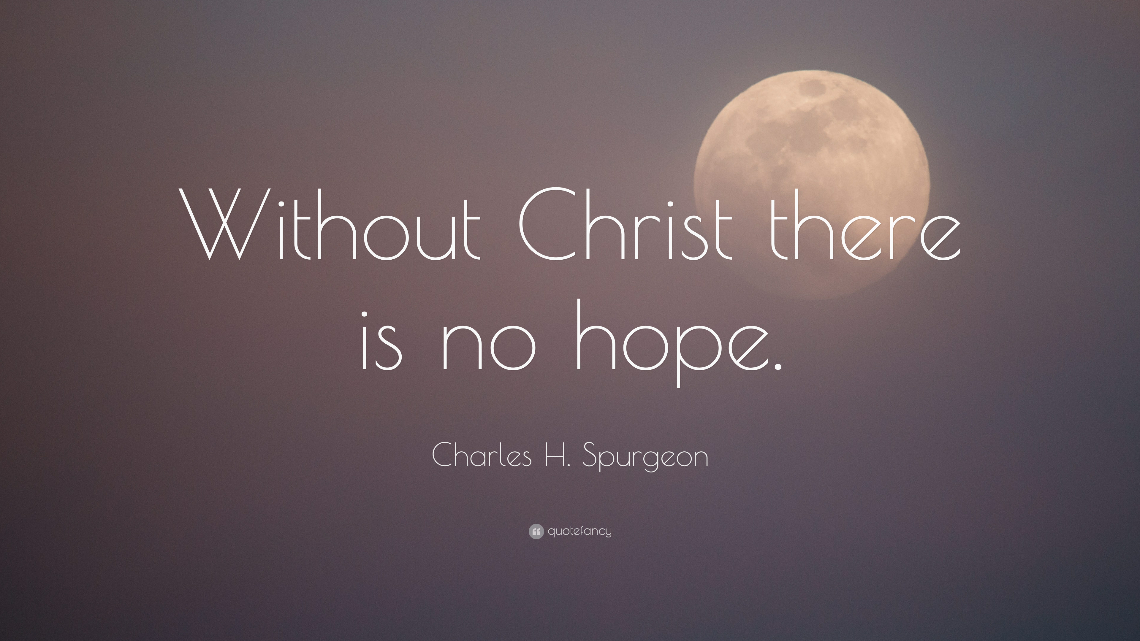 Nick Vujicic Quotes Wallpaper Charles H Spurgeon Quote Without Christ There Is No