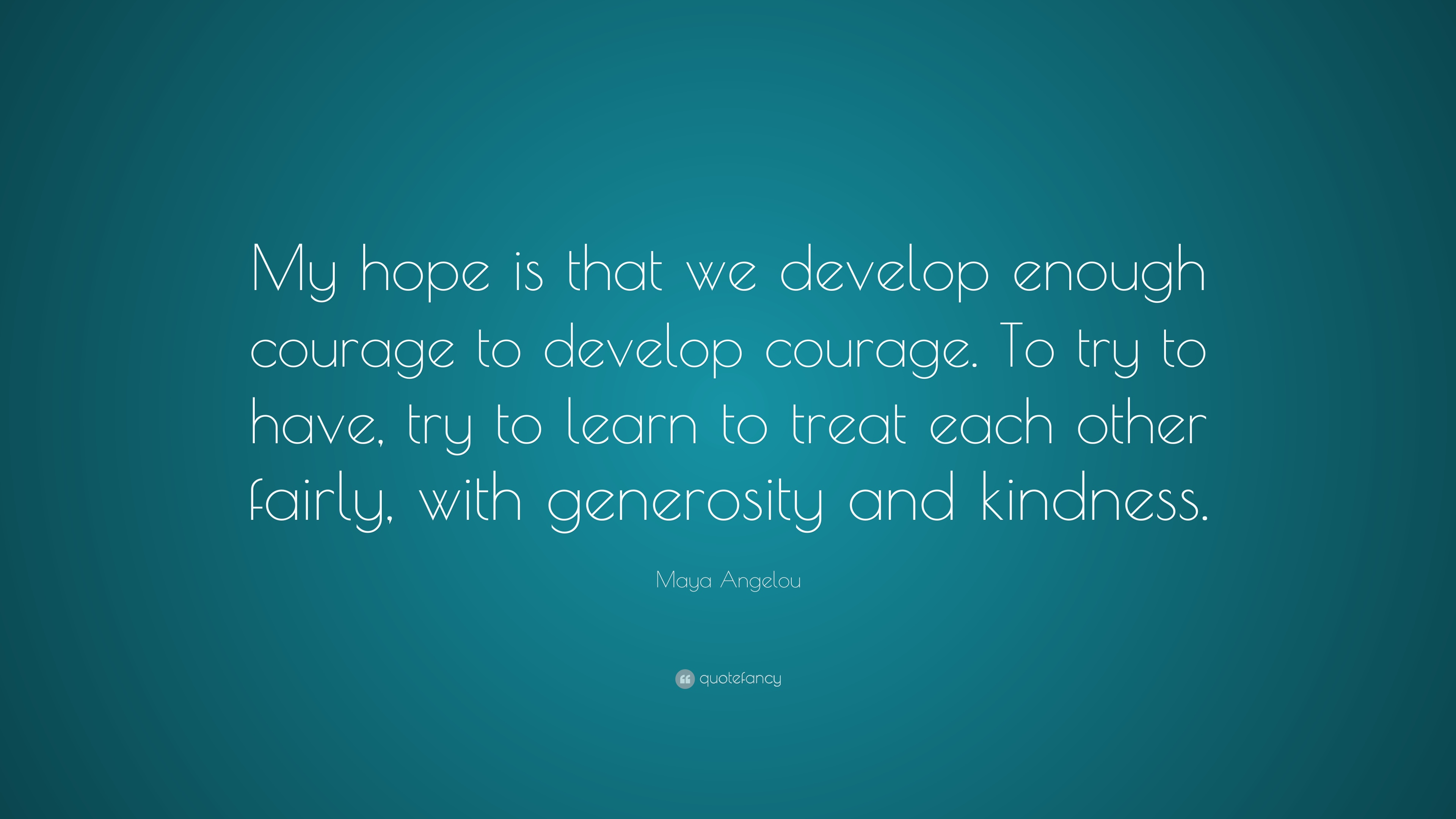 Maya Angelou Quote My Hope Is That We Develop Enough