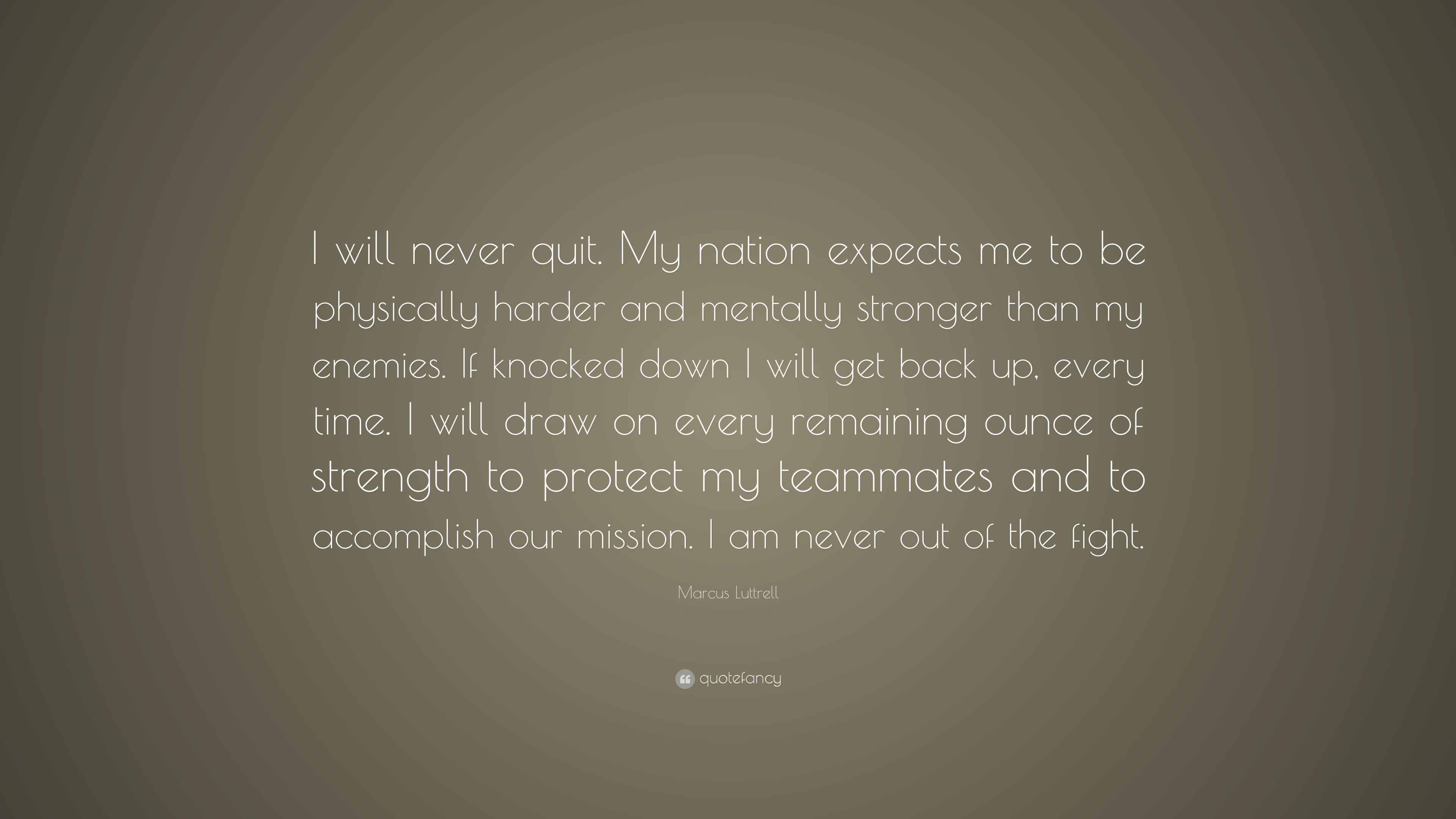 I Quit Quotes Wallpaper Marcus Luttrell Quote I Will Never Quit My Nation