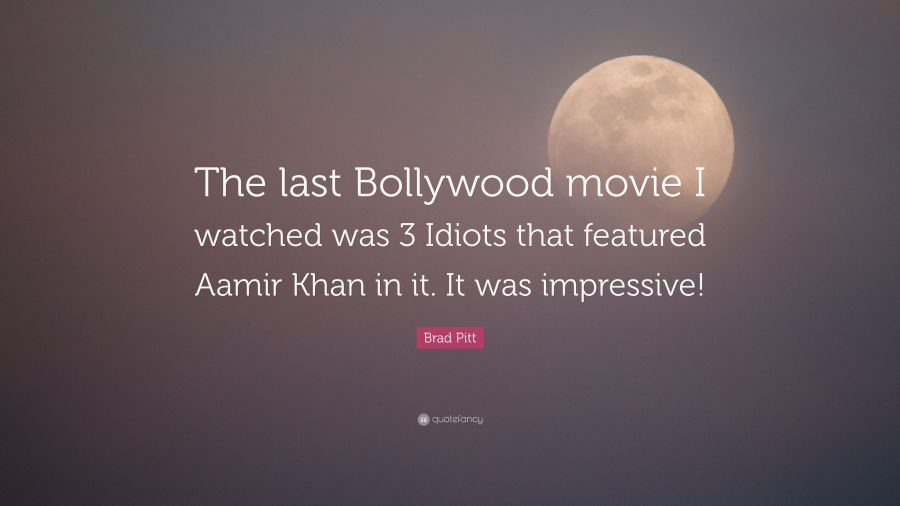 Brad Pitt Quote: \u201cThe last Bollywood movie I watched was 3 Idiots that featured
