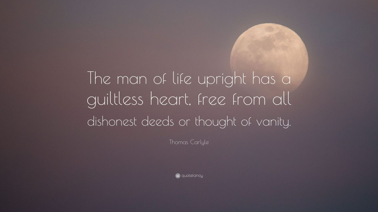 "Thomas Carlyle Quote: ""The man of life upright has a guiltless ..."