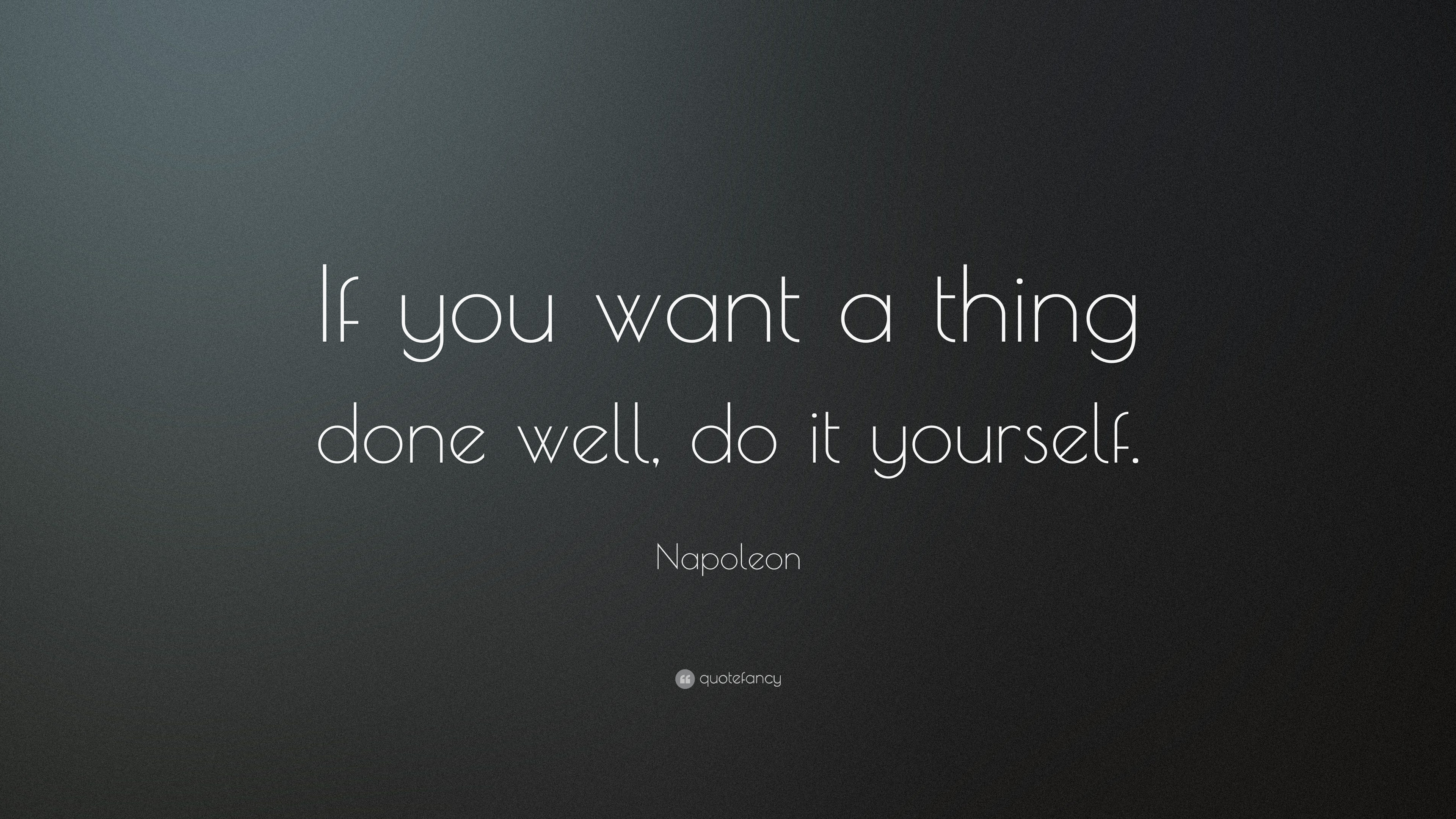 Push Yourself Quotes Wallpaper Napoleon Quote If You Want A Thing Done Well Do It