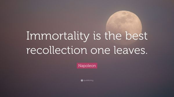Napoleon Quote Immortality Recollection
