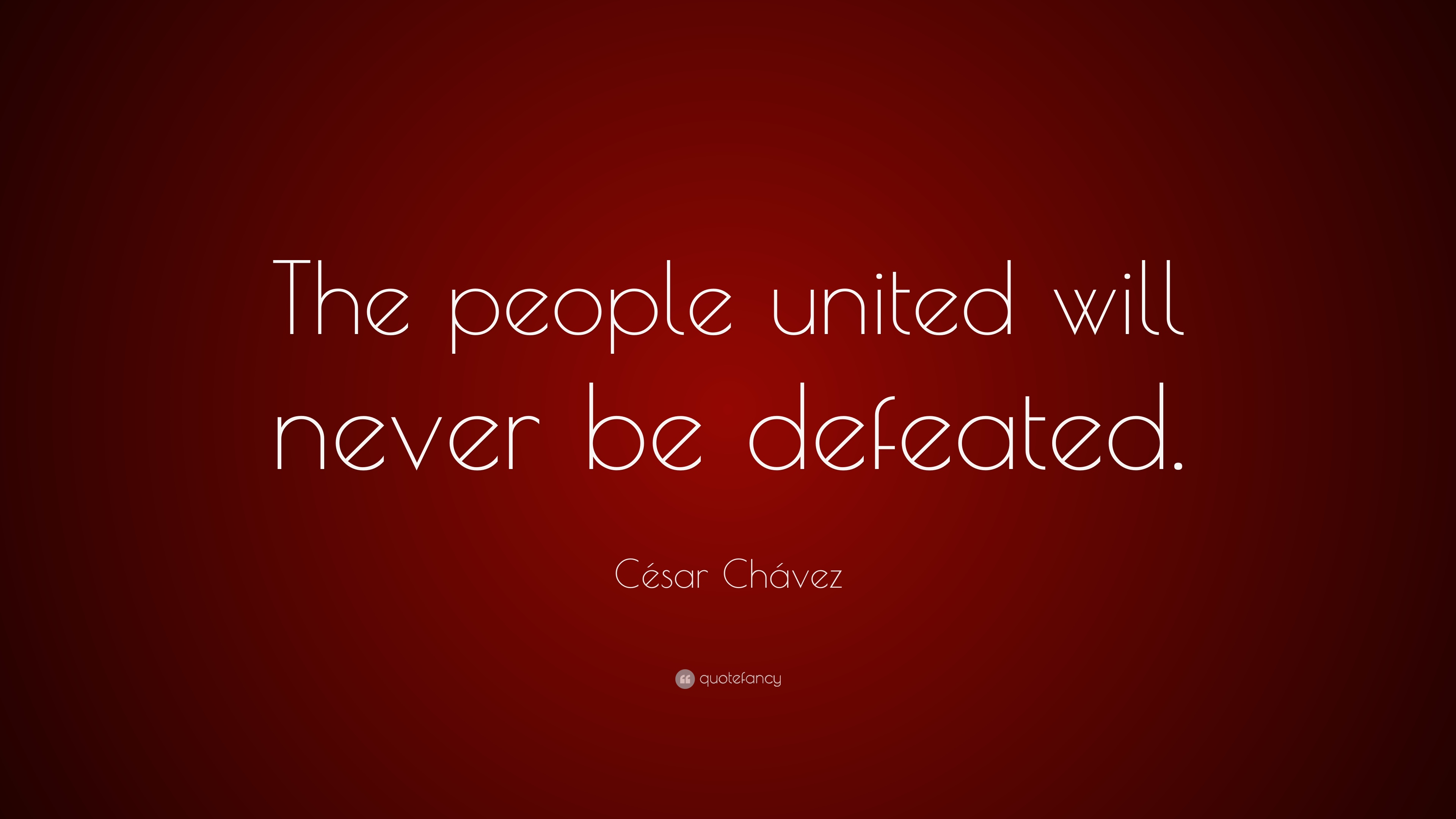 Cesar Chavez Quote The People United Will Never Be