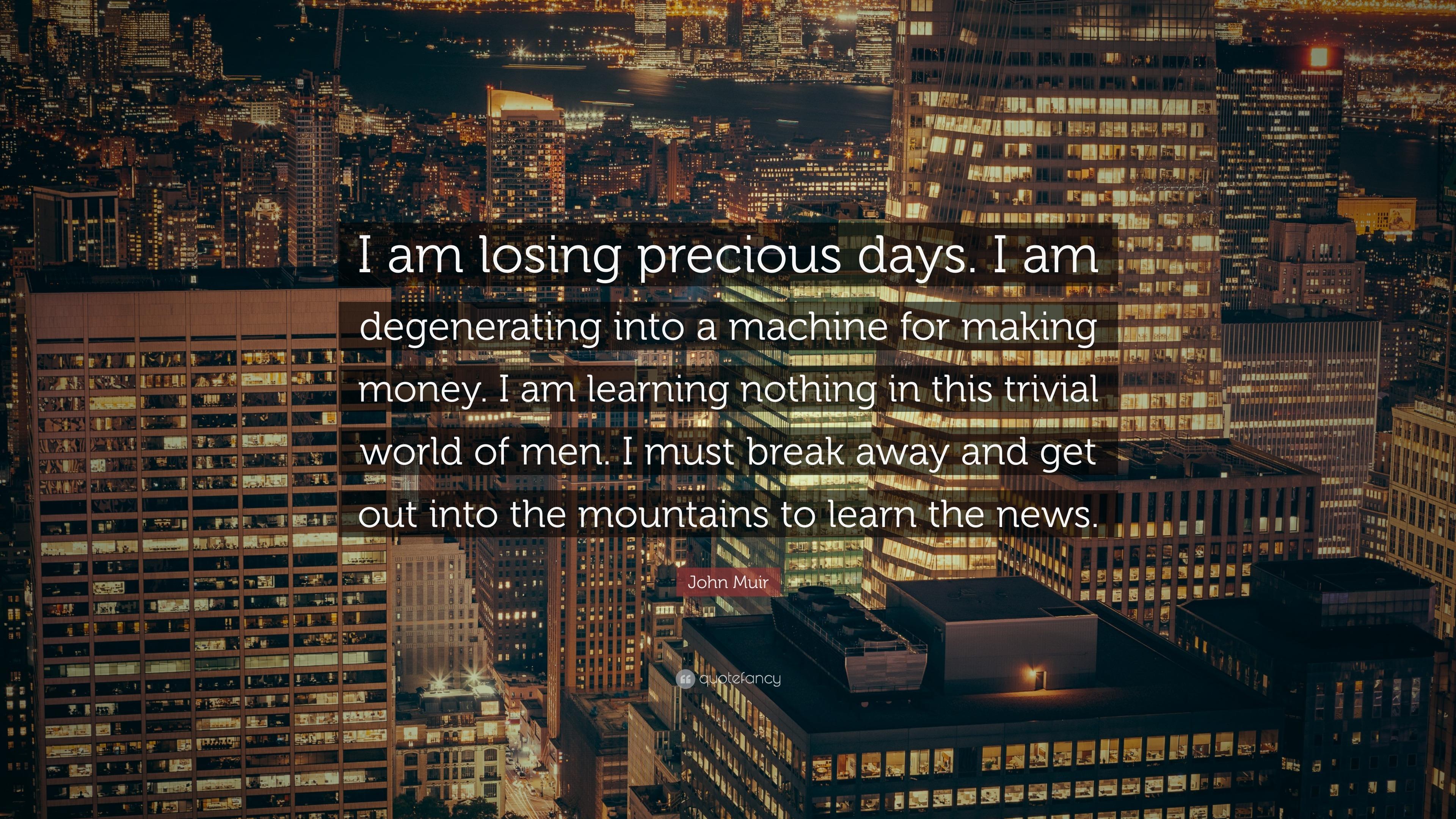 John Muir Quotes Wallpaper John Muir Quote I Am Losing Precious Days I Am