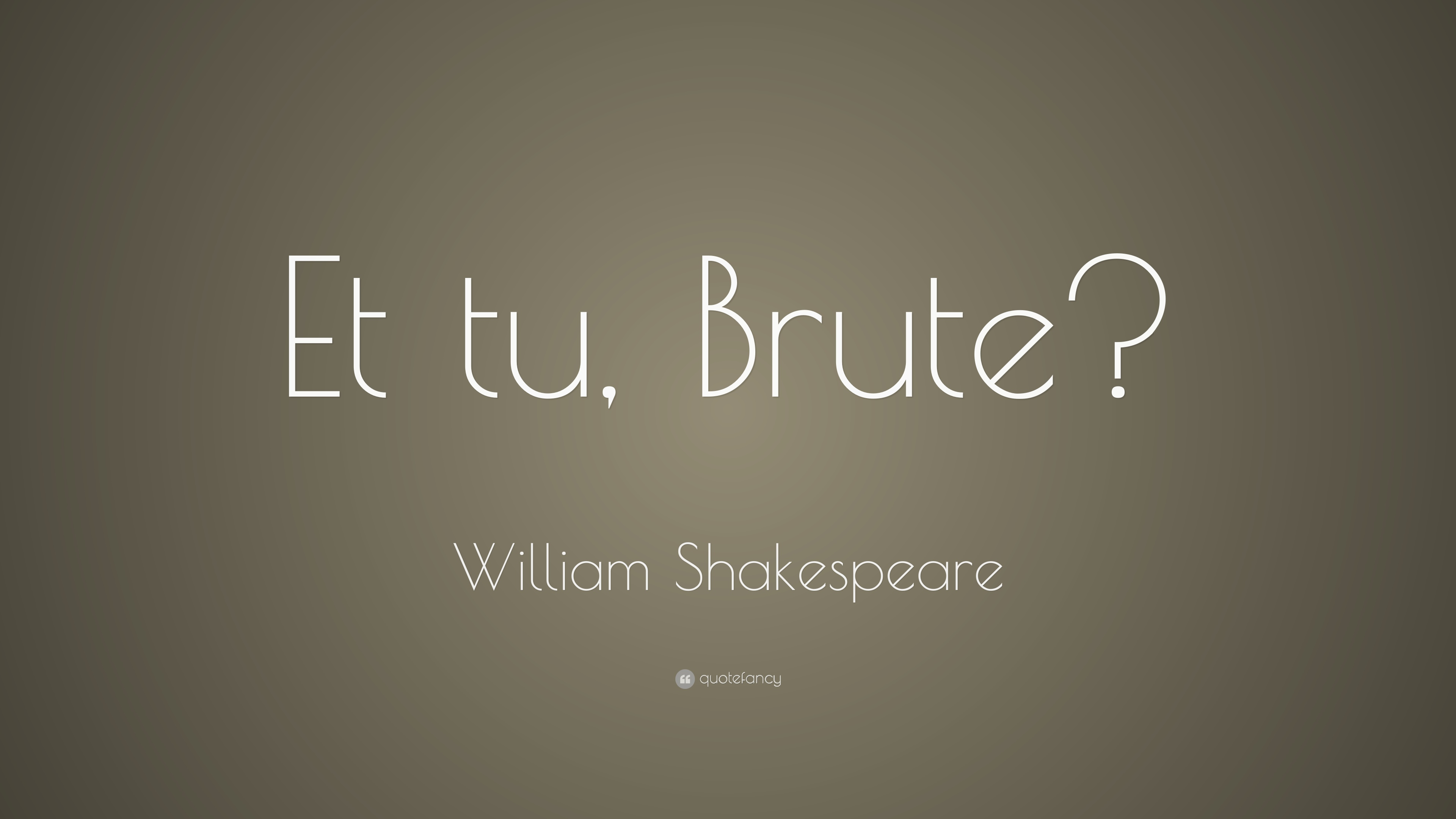 William Shakespeare Love Quotes Wallpaper William Shakespeare Quote Et Tu Brute 16 Wallpapers