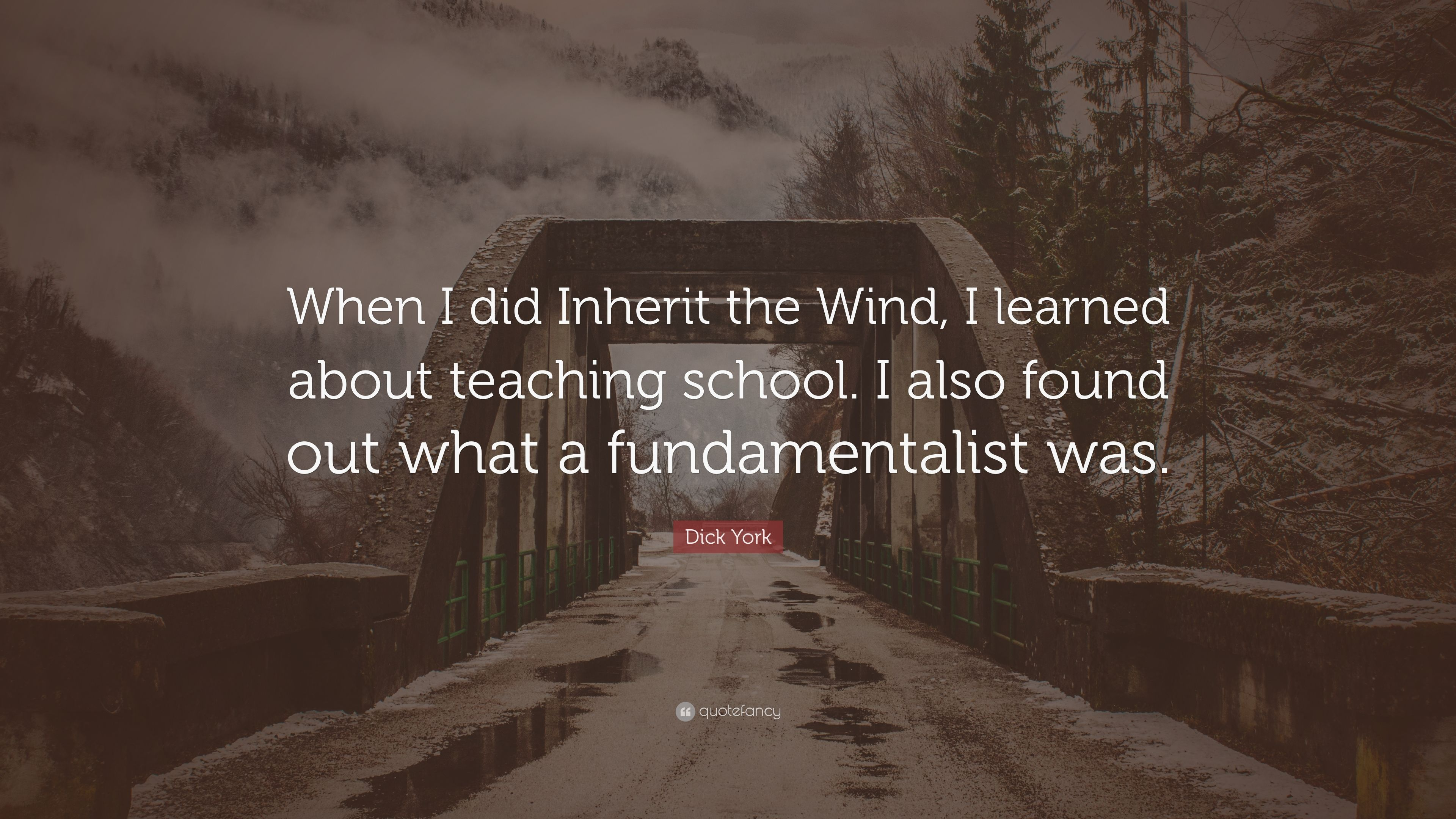 Dick York Quote When I Did Inherit The Wind I Learned
