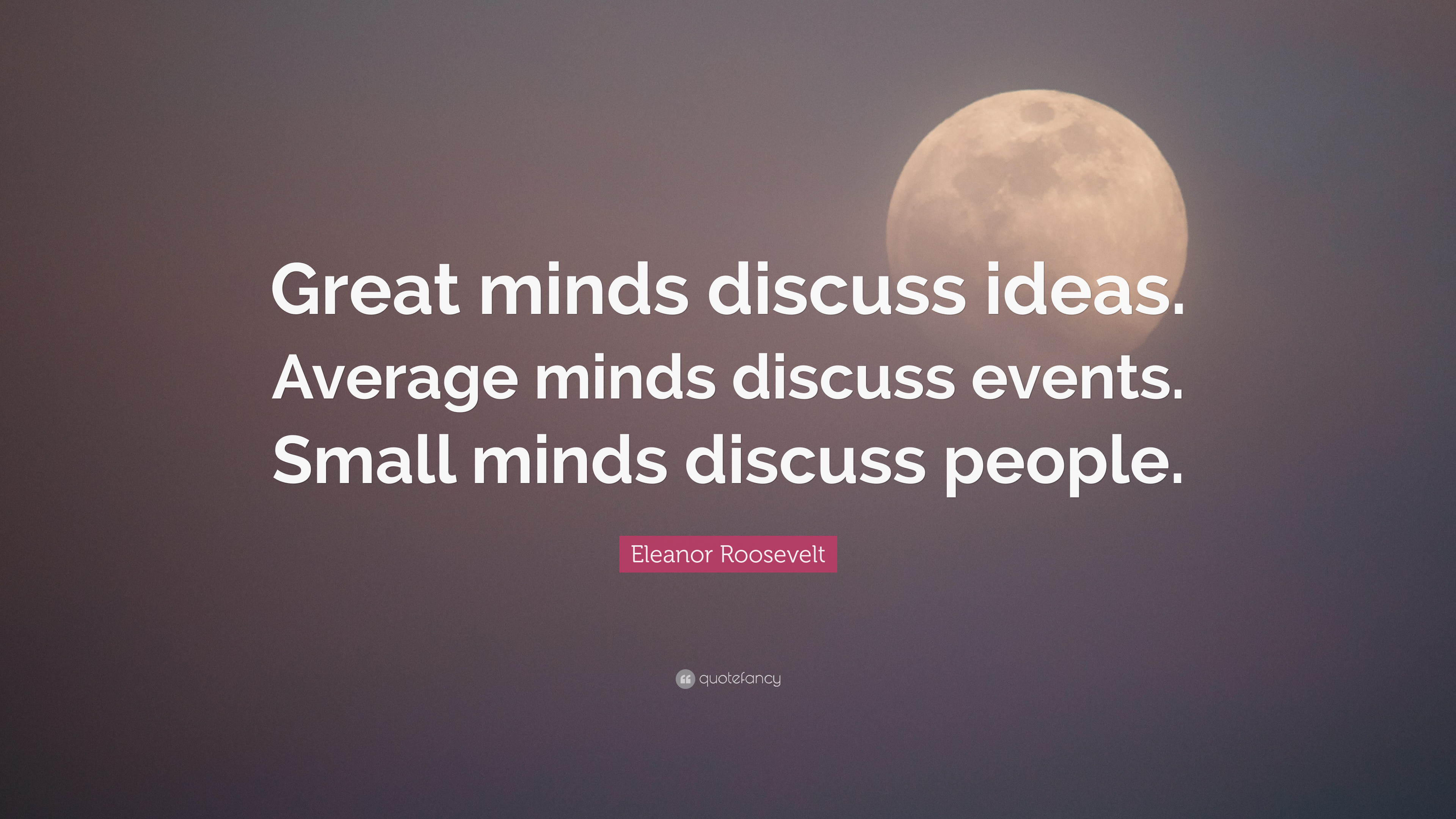 Friendship Quote Wallpapers Free Eleanor Roosevelt Quote Great Minds Discuss Ideas