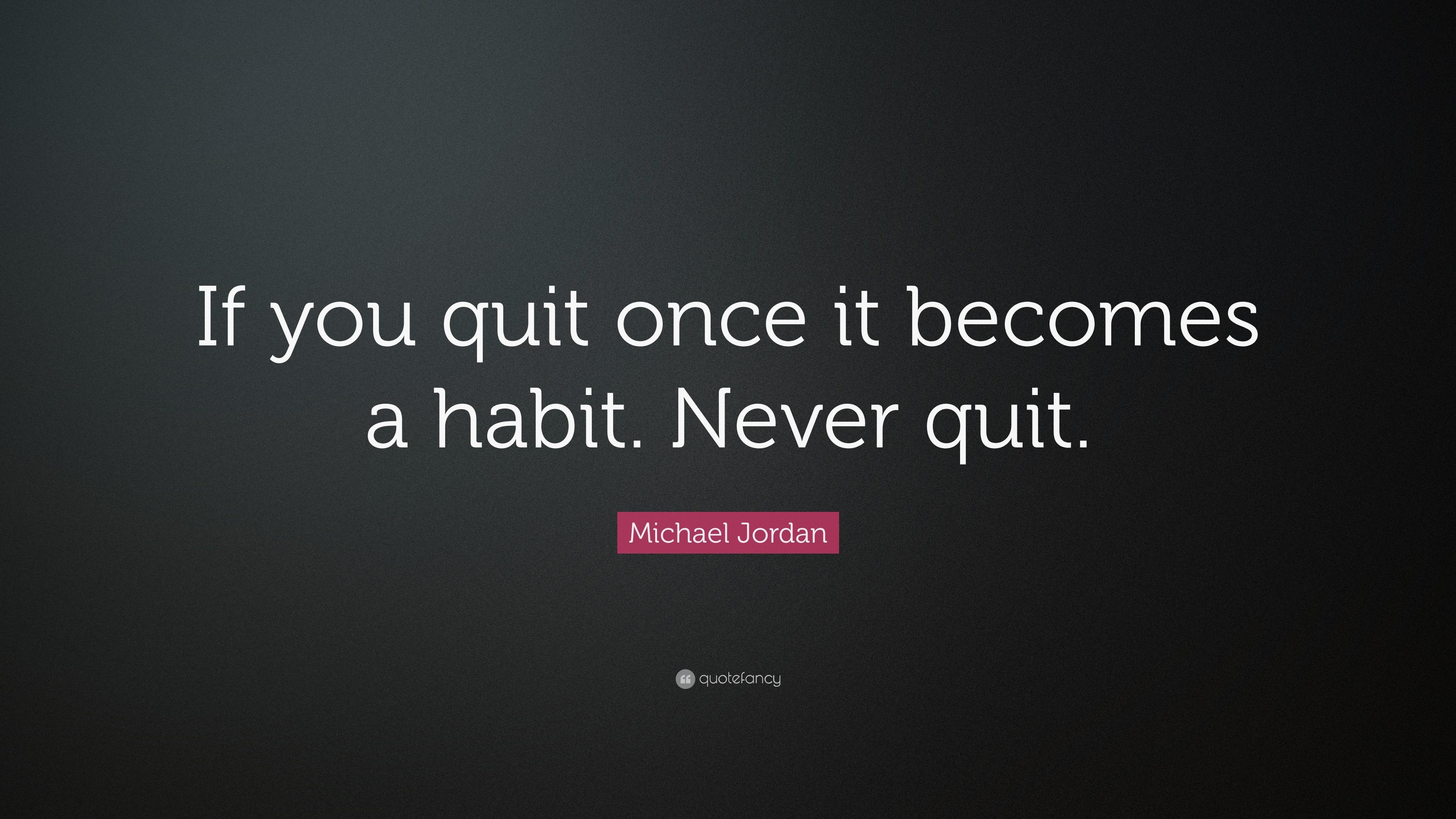 Motivation Business Quotes Wallpaper Hd Desktop Michael Jordan Quote If You Quit Once It Becomes A Habit