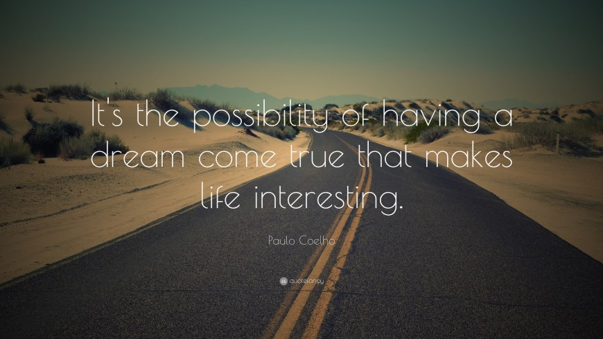 "Image result for ""It's the possibility of having a dream come true that makes life interesting."""