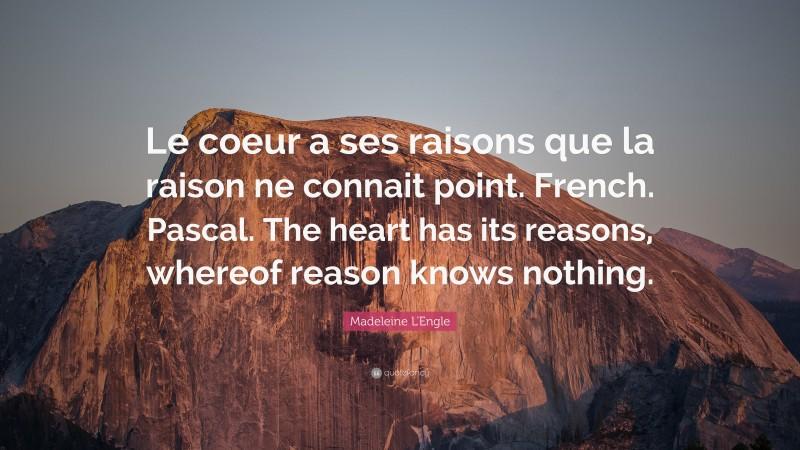 """Le Coeur A Ses Raisons Que La Raison Ne Connaît Pas : coeur, raisons, raison, connaît, Madeleine, L'Engle, Quote:, """"Le, Coeur, Raisons"""