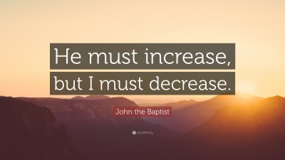 Turning 30 Quotes Wallpapers John The Baptist Quote He Must Increase But I Must