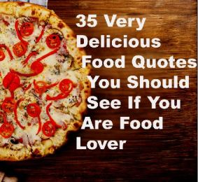 35+ Very Delicious Food Quotes Every Food Lover Must See