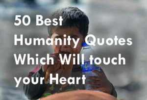 50 Best Humanity Quotes Which Will touch your Heart