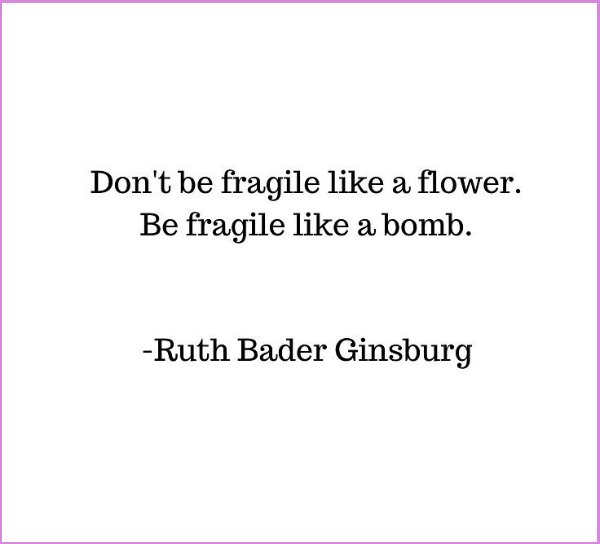 ruth bader ginsburg quotes fragile like a bomb
