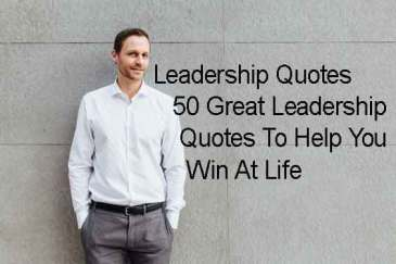Leadership Quotes – 50 Great Leadership Quotes To Help You Win At Life