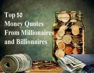Top 50 Money Quotes From Millionaires and Billionaires