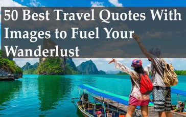 50 Best Travel Quotes With Images to Fuel Your Wanderlust