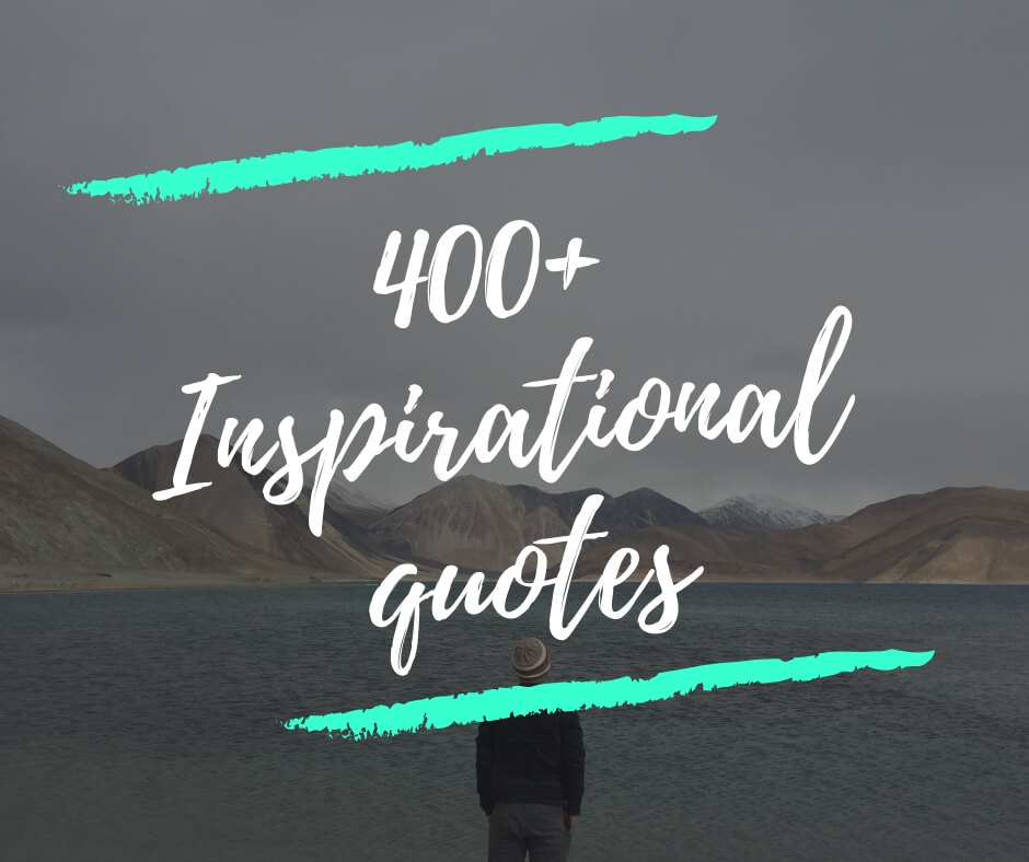 500+ Inspirational Quotes That Will Change Your Life